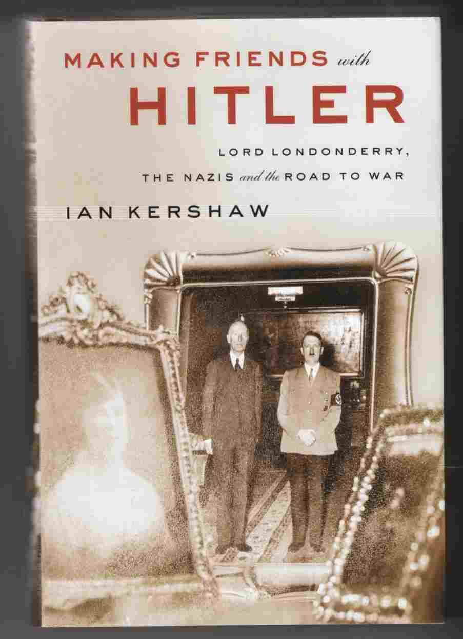 Image for Making Friends with Hitler Lord Londonderry, the Nazis and the Road to War