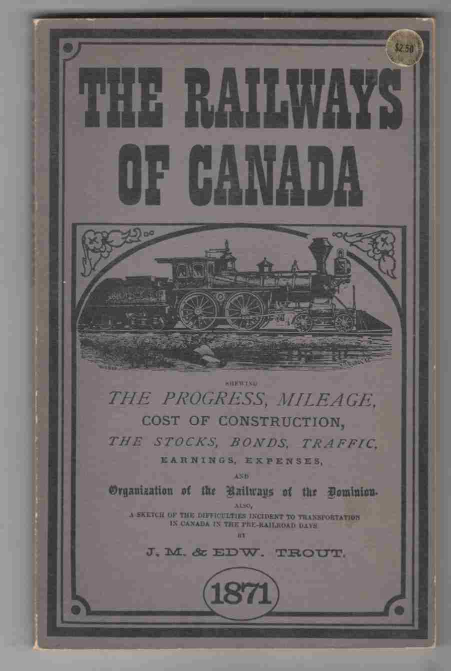 Image for The Railways of Canada for 1870-1, Shewing the Progress, Mileage, Cost of Construction, the Stocks, Bonds, Traffic, Moving Expenses, and Organization of the Railways of the Dominion.