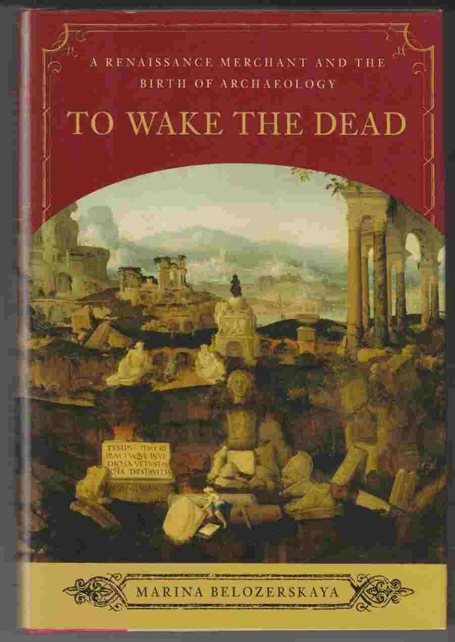 Image for To Wake the Dead A Renaissance Merchant and the Birth of Archaeology