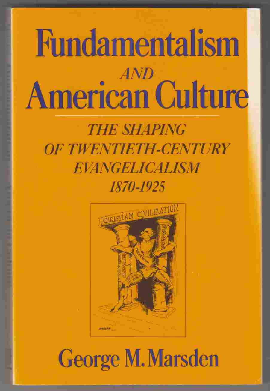 Image for Fundamentalism and American Culture The Shaping of Twentieth-Century Evangelicalism 1870-1925