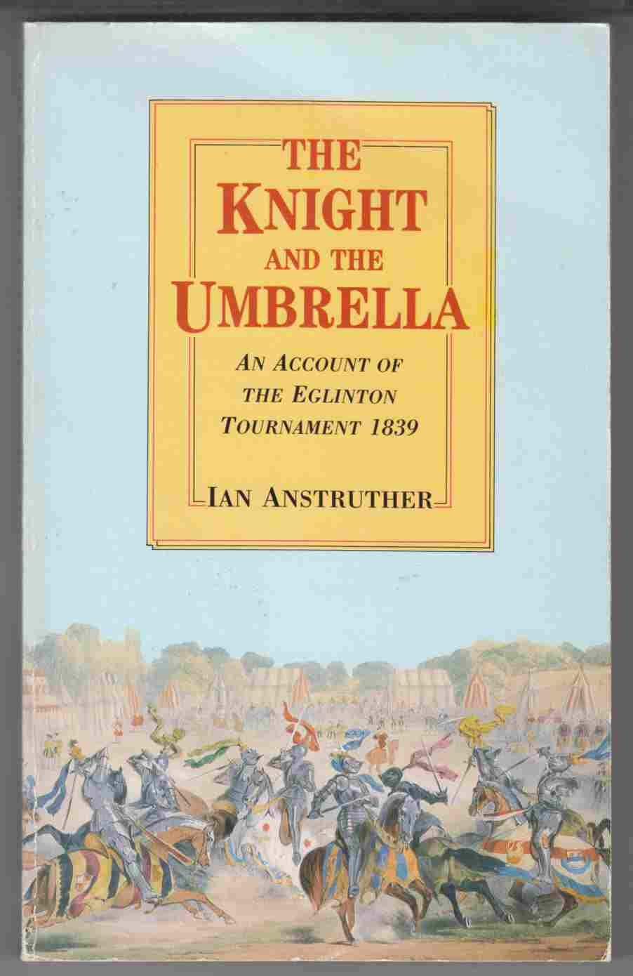 Image for The Knight and the Umbrella An Account of the Eglinton Tournament 1839