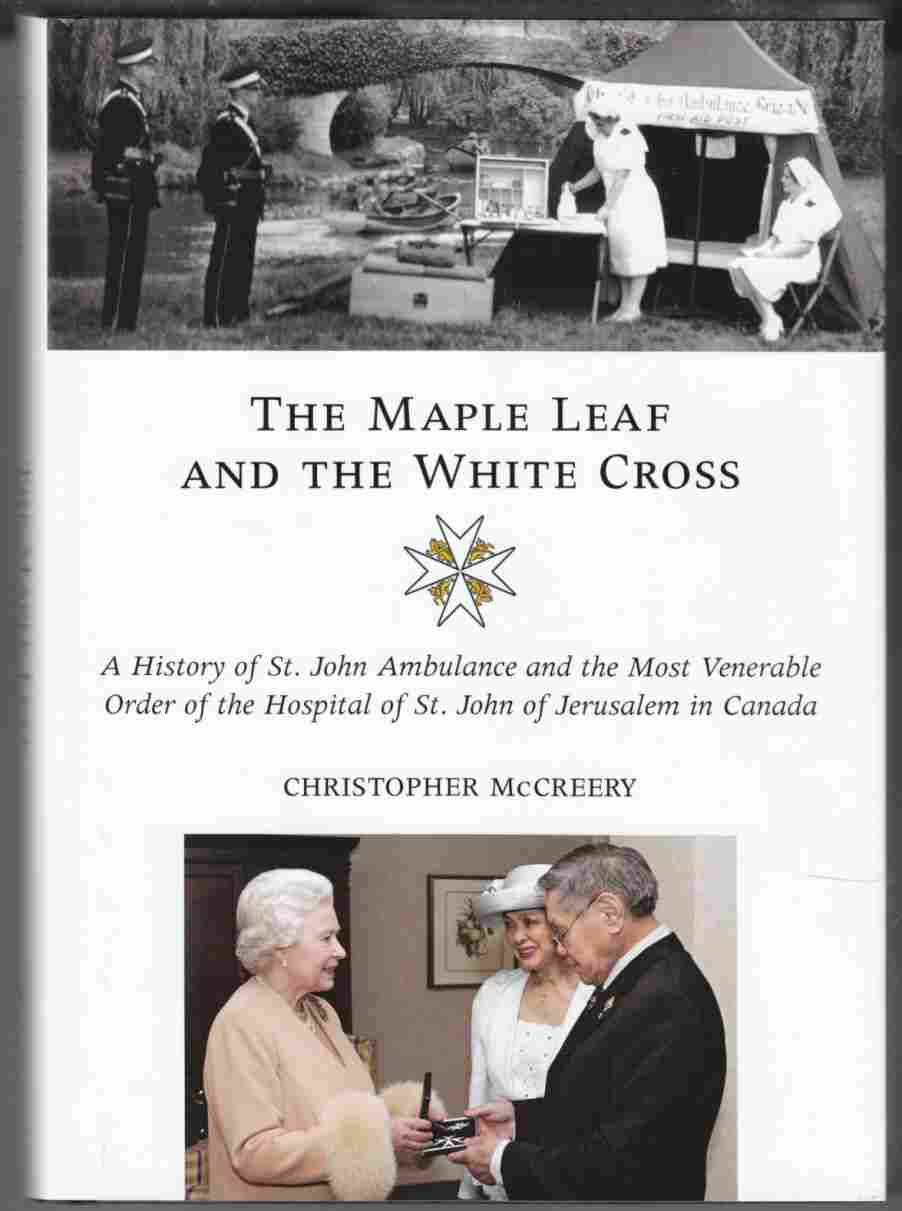Image for The Maple Leaf and the White Cross A History of St. John Ambulance and the Most Venerable Order of the Hospital of St. John of Jerusalem in Canada