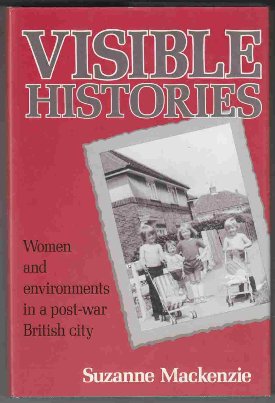 Image for Visible Histories Women and Environments in a Post-War British City
