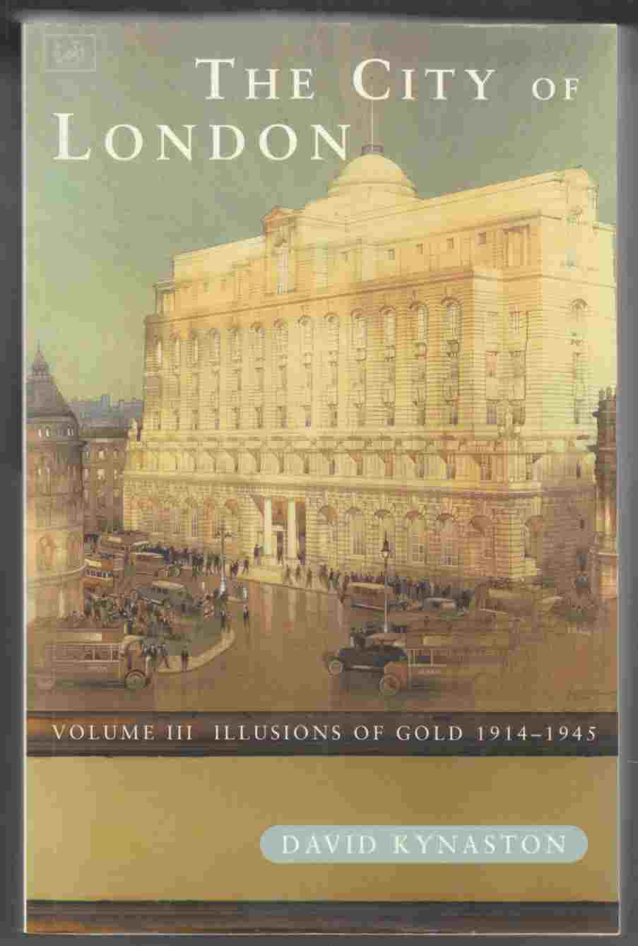 Image for The City of London Volume III Illusions of Gold 1914-1945