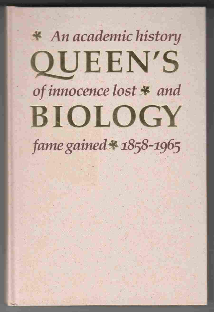 Image for Queen's Biology An Academic History of Innocence Lost and Fame Gained 1858-1965