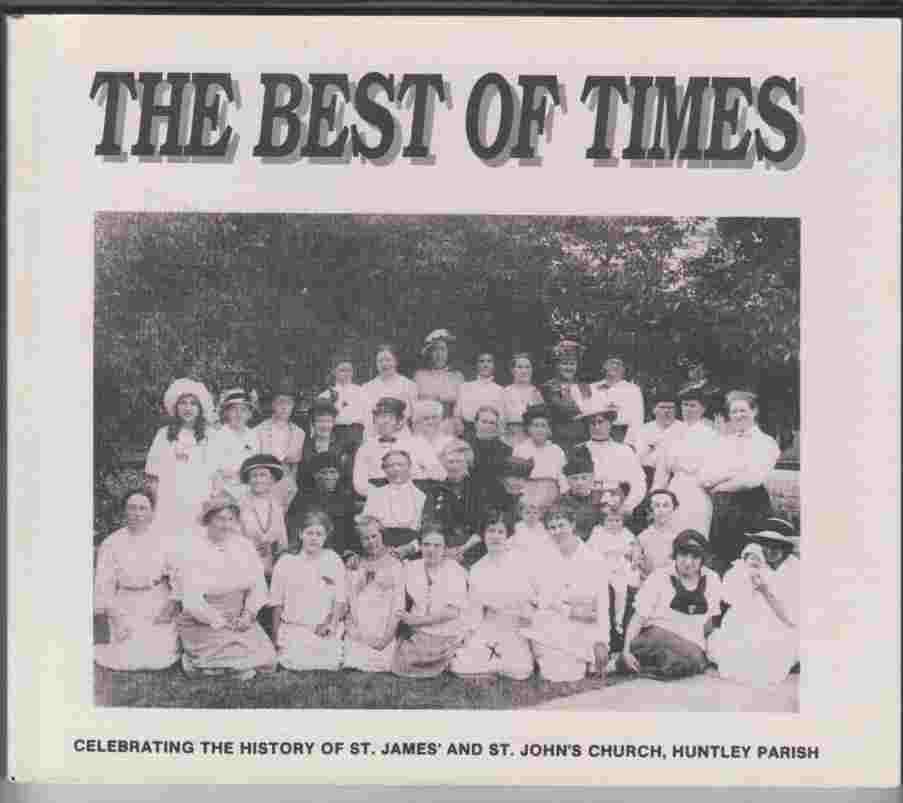 Image for The Best of Times Celebrating the History of St. James' and St. John's Church, Huntley Parish