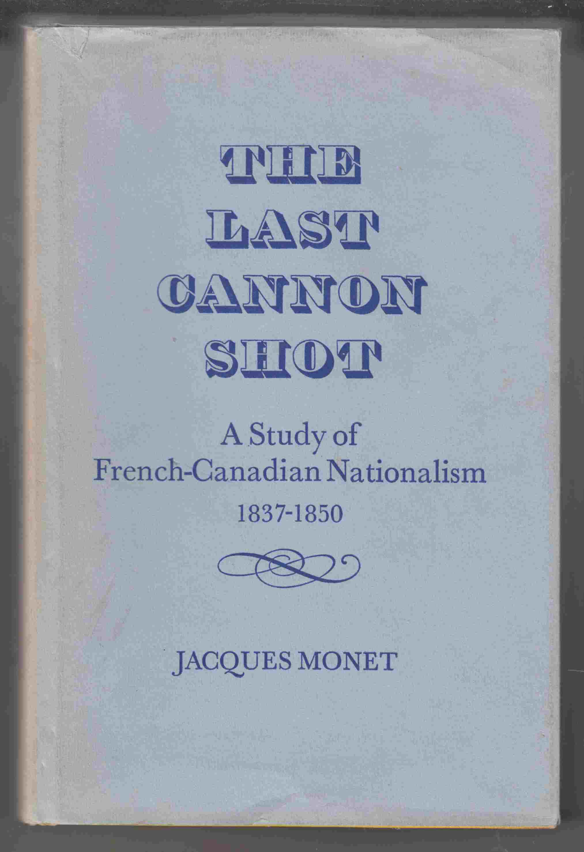 Image for The Last Cannon Shot A Study of French-Canadian Nationalism 1837-1850
