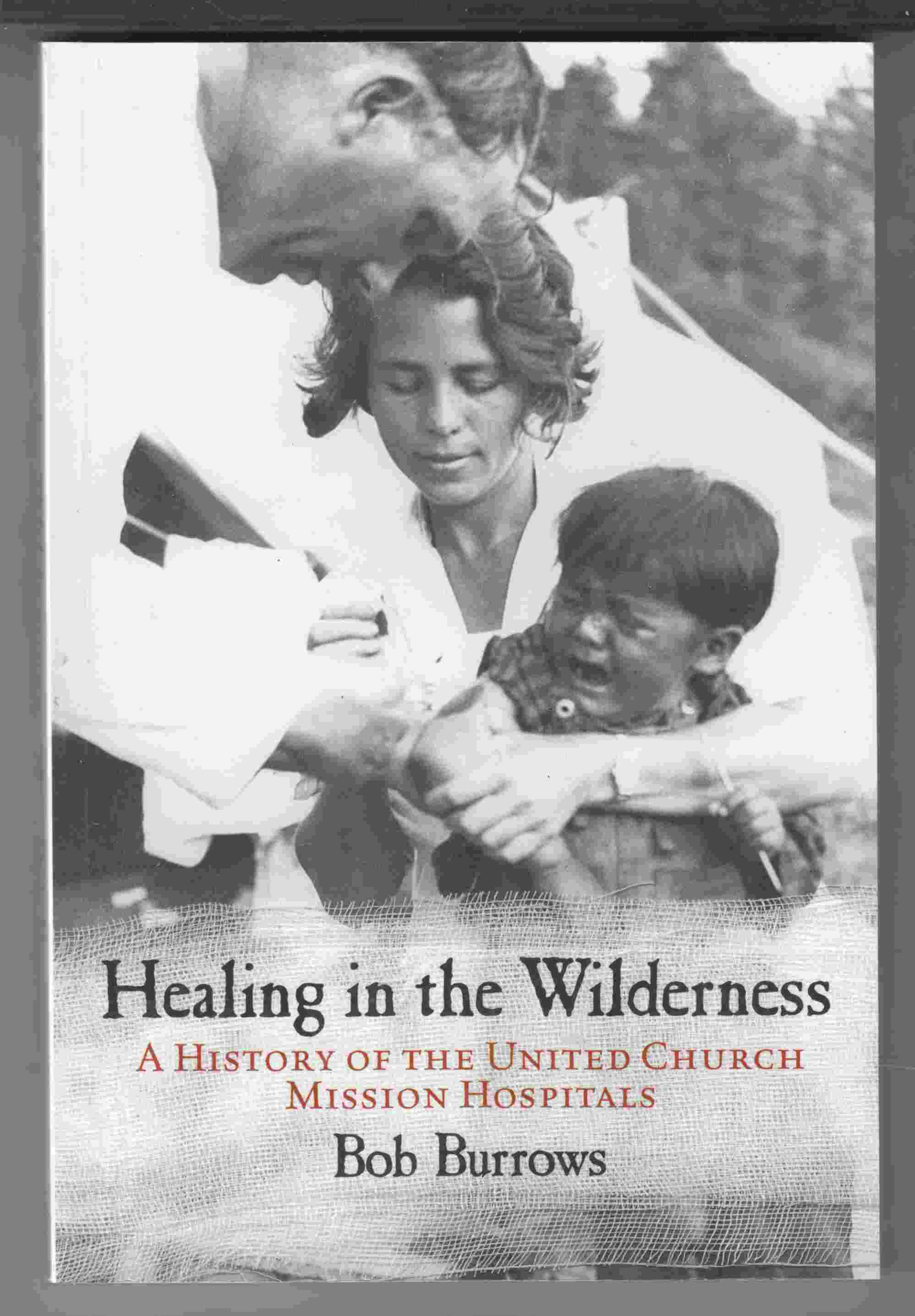 Image for Healing in the Wilderness A History of the United Church Mission Hospitals