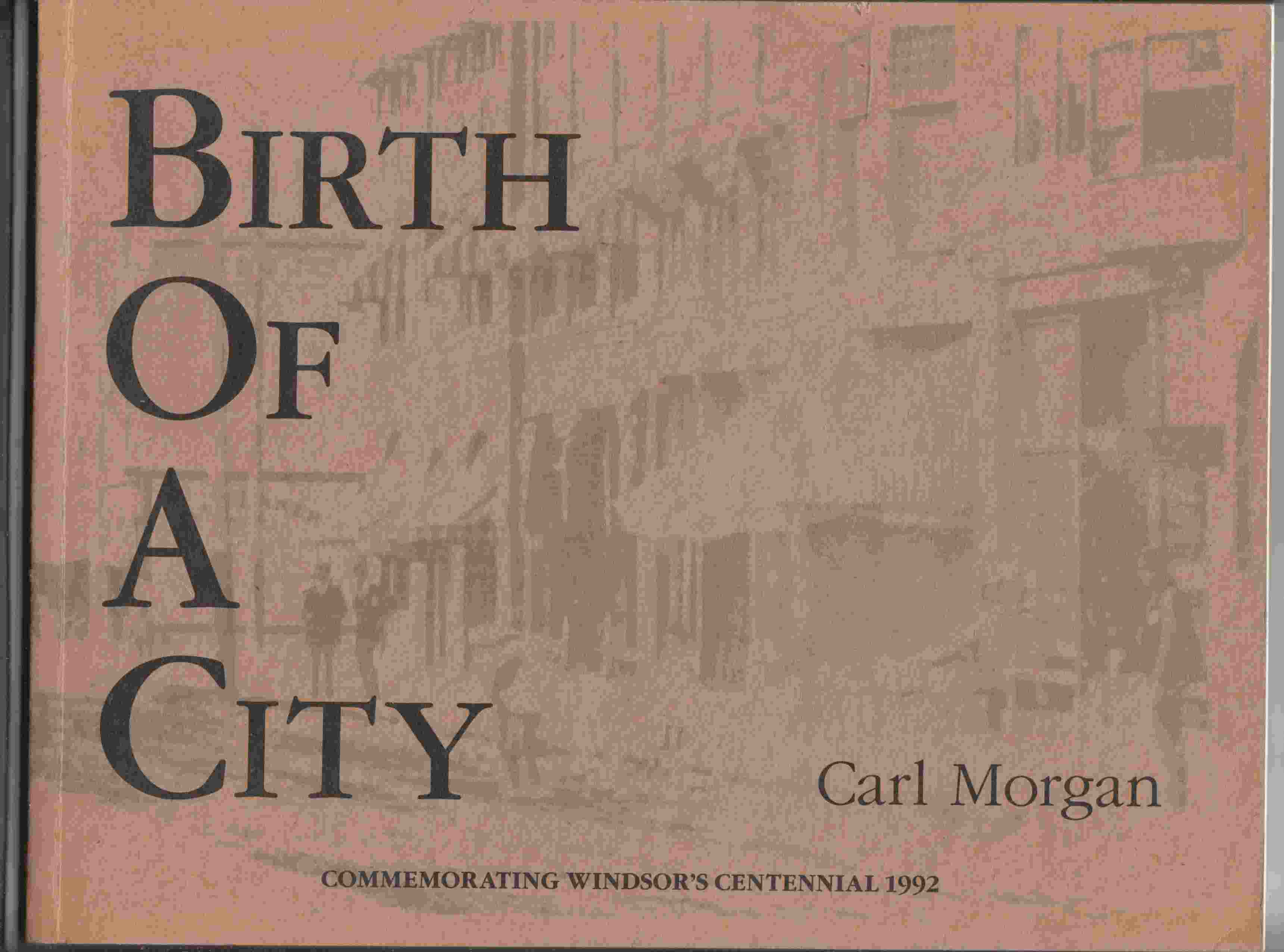Image for Birth of a City Commemorating Windsor's Centennial 1992