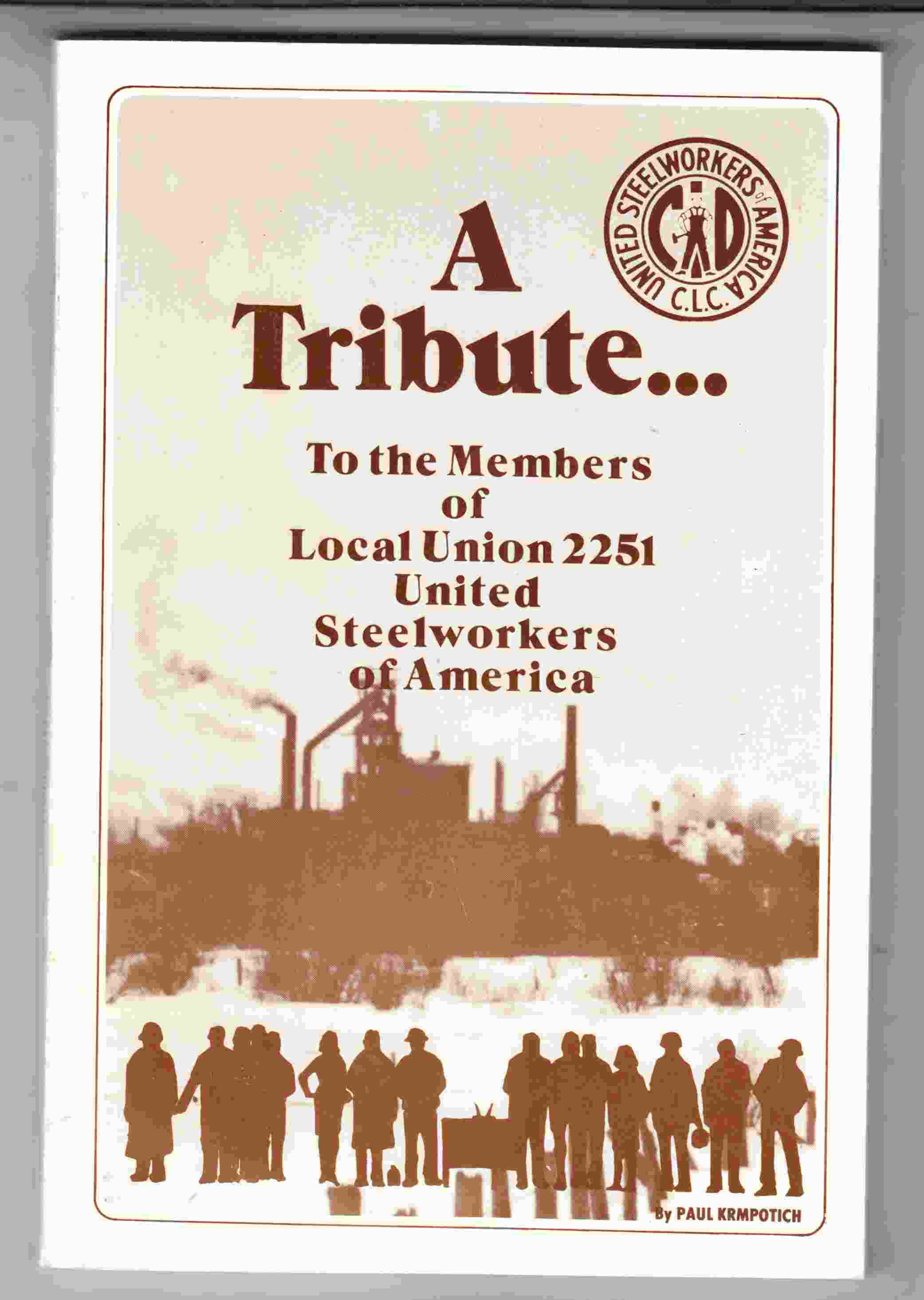 Image for A Tribute to the Members of Local Union 2251 United Steelworkers of America