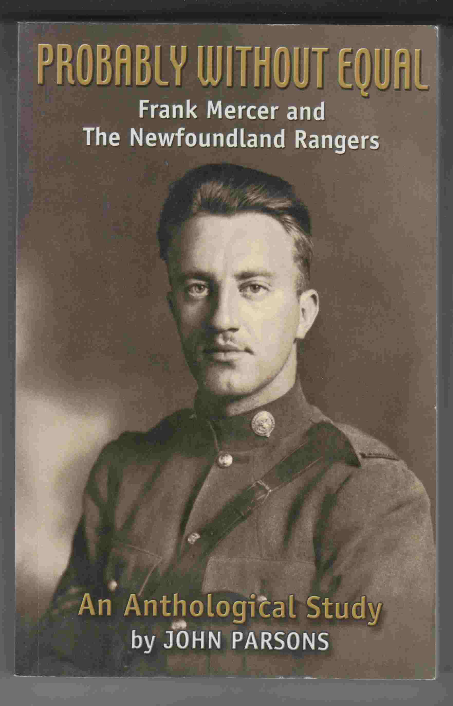 Image for Probably Without Equal Frank Mercer and the Newfoundland Rangers: an Anthological Study