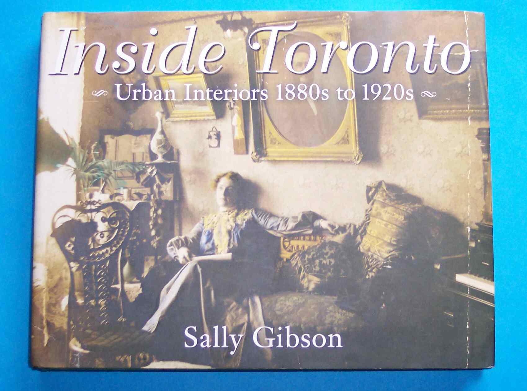 Image for Inside Toronto Urban Interiors 1880s to 1920s