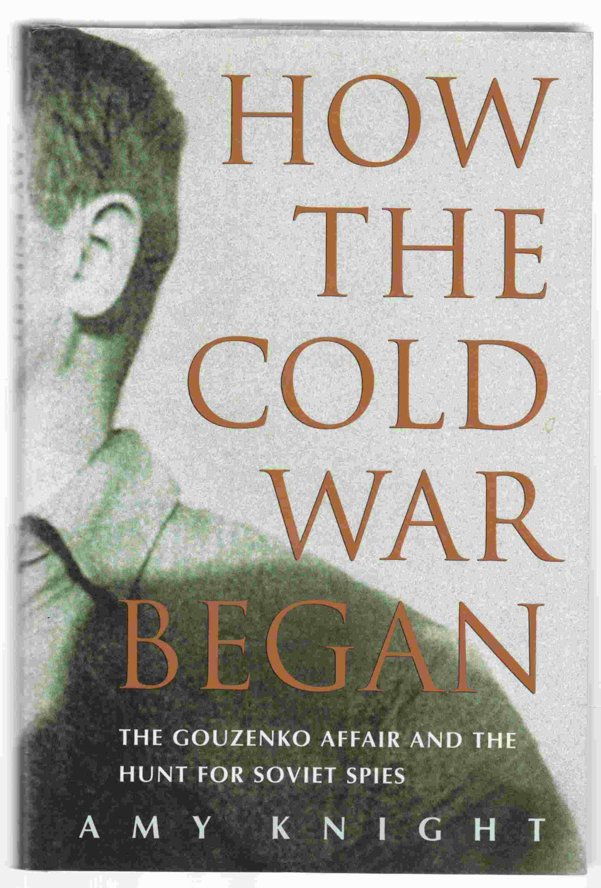 Image for How the Cold War Began The Gouzenko Affair and the Hunt for Soviet Spies