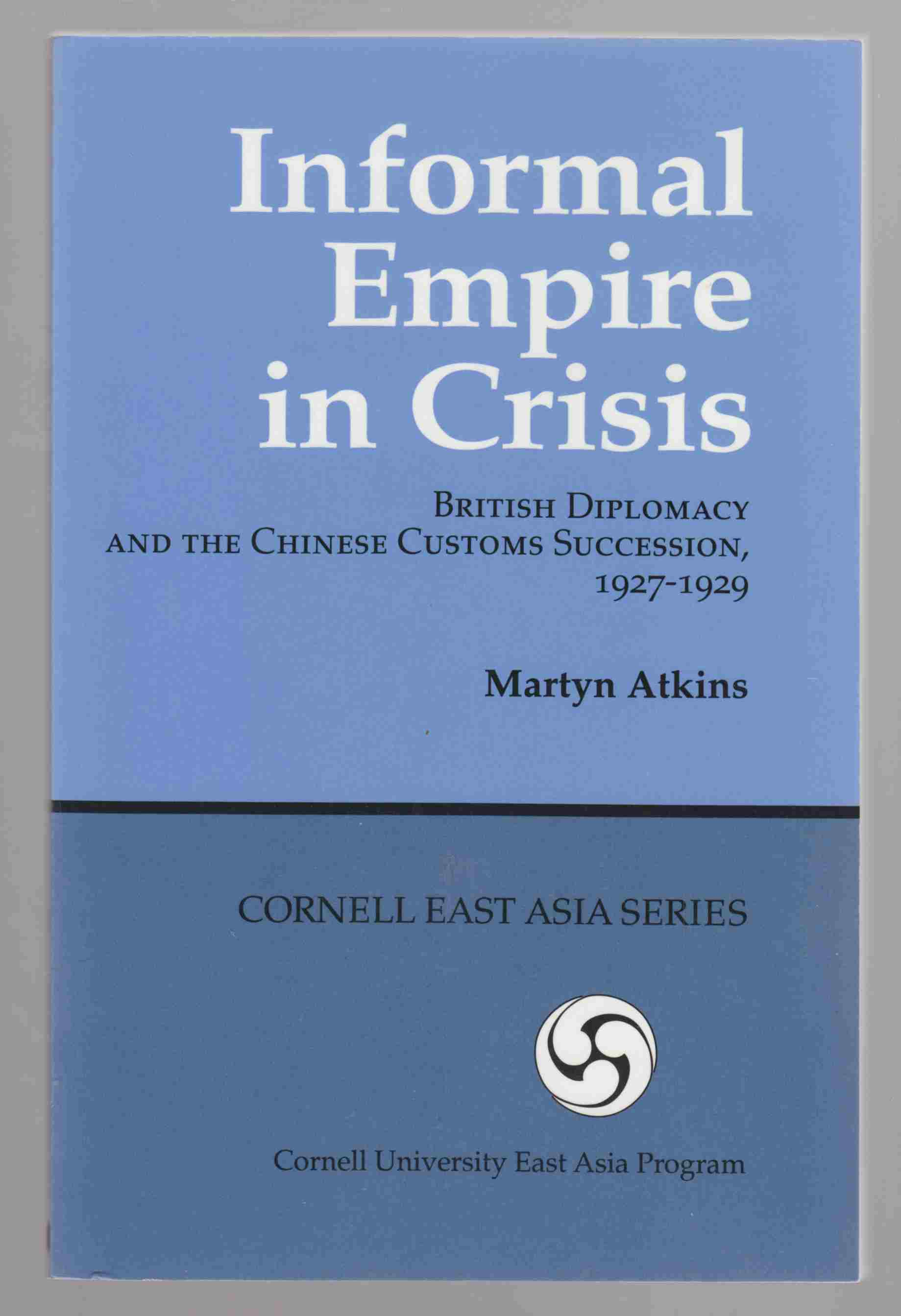 Image for Informal Empire in Crisis British Diplomacy and the Chinese Customs Succession 1927-1929