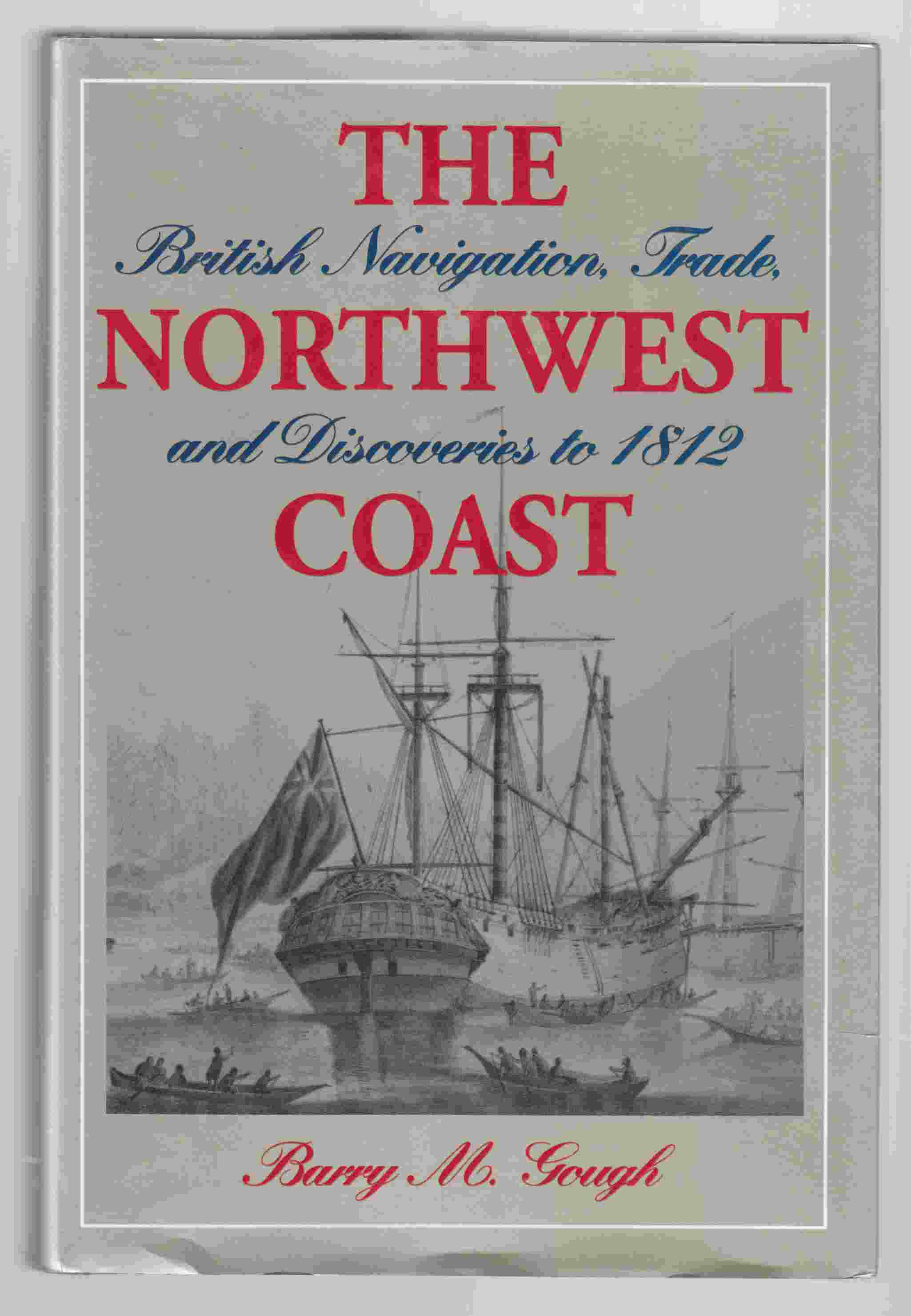 Image for The Northwest Coast British Navigation, Trade, and Discoveries to 1812