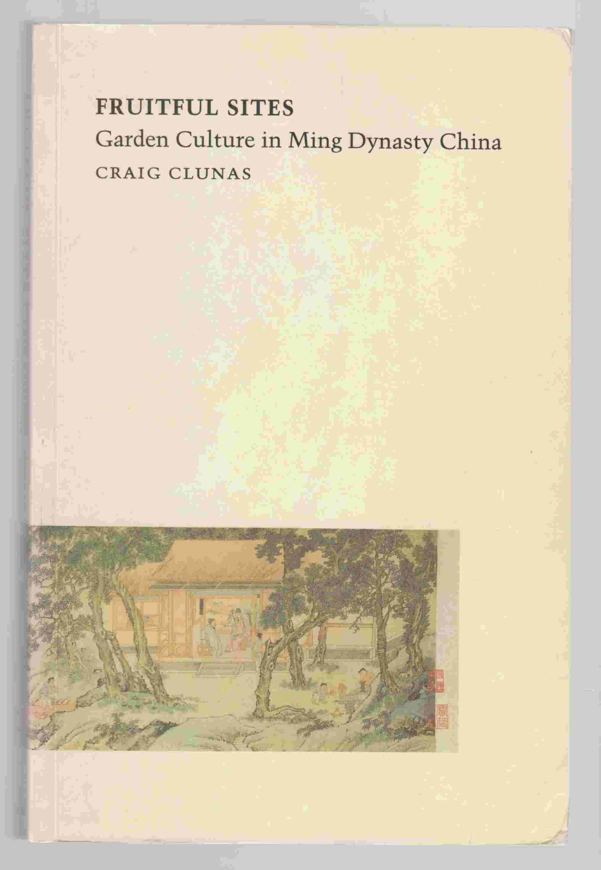 Image for Fruitful Sites Garden Culture in Ming Dynasty China