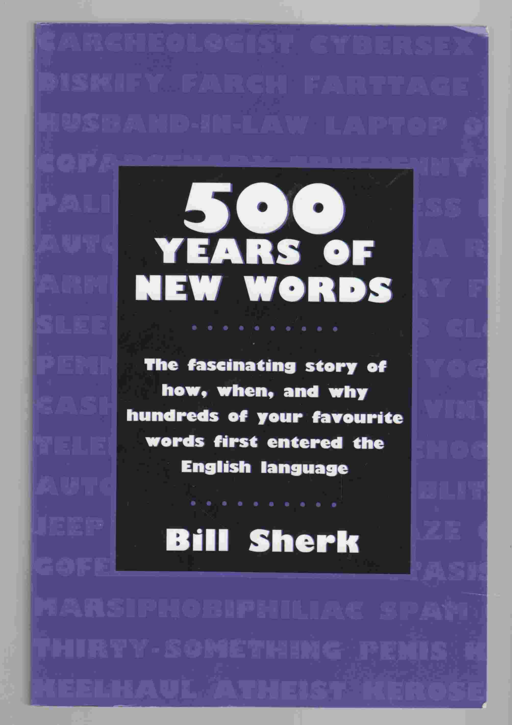 Image for 500 Years of New Words The Fascinating Story of How, When, and why Hundreds of Your Favourite Words First Entered the English Language