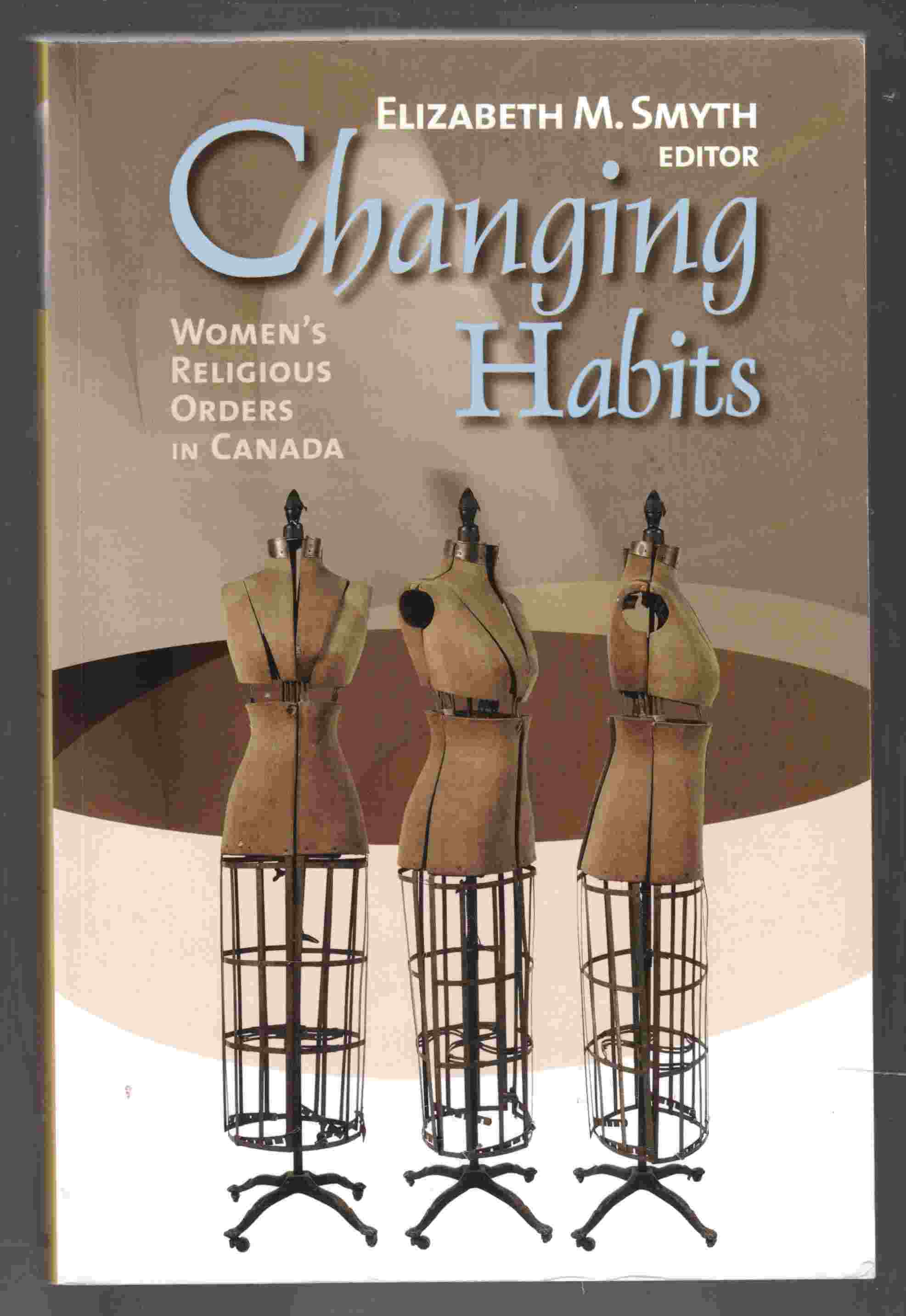 Image for Changing Habits Women's Religious Orders in Canada