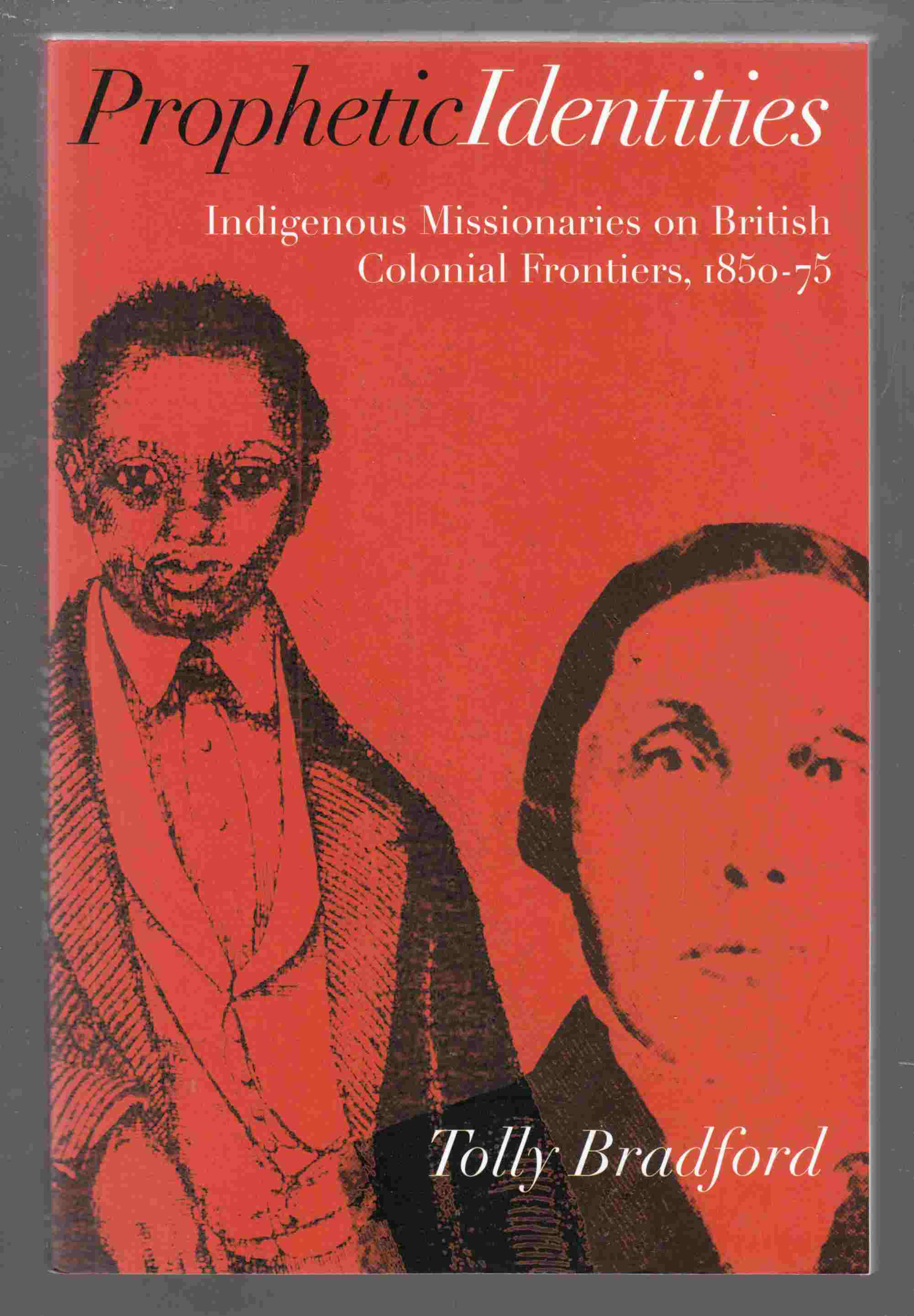 Image for Prophetic Identities Indigenous Missionaries on British Colonial Frontiers, 1850-75