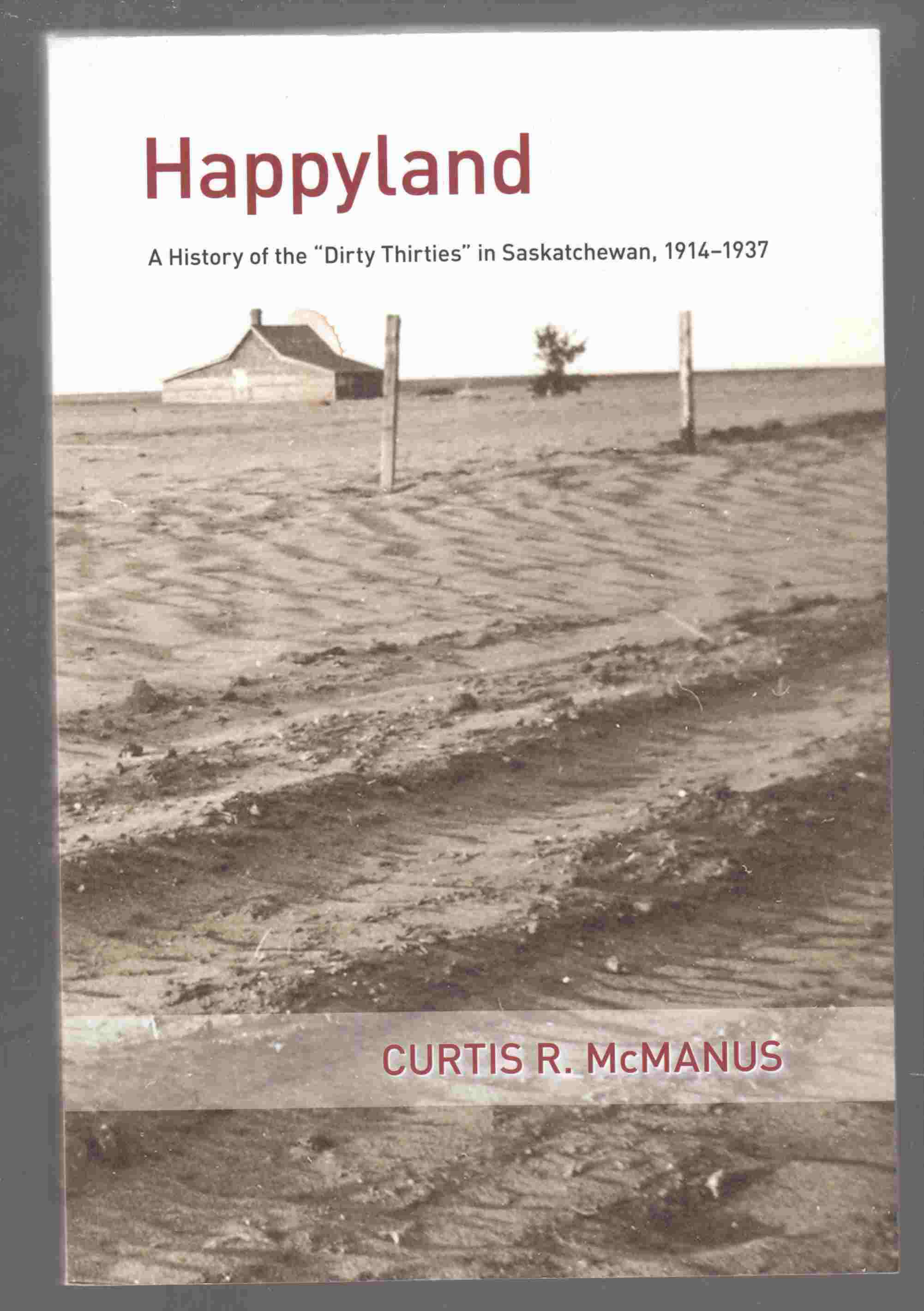 "Image for Happyland A History of the ""Dirty Thirties"" in Saskatchewan, 1914-1937"