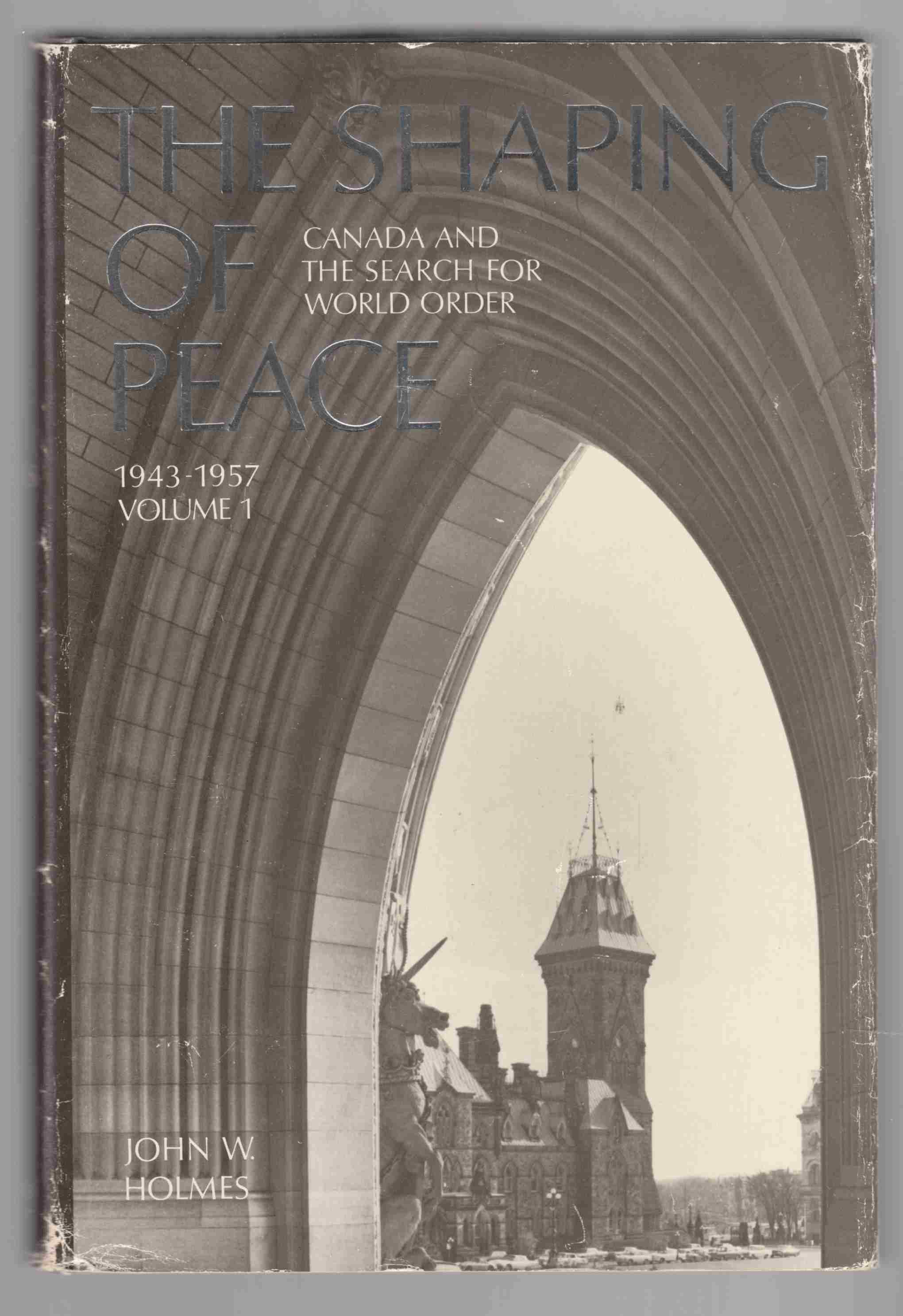 Image for The Shaping of Peace: Canada and the Search for World Order 1943-1957 Volume 1