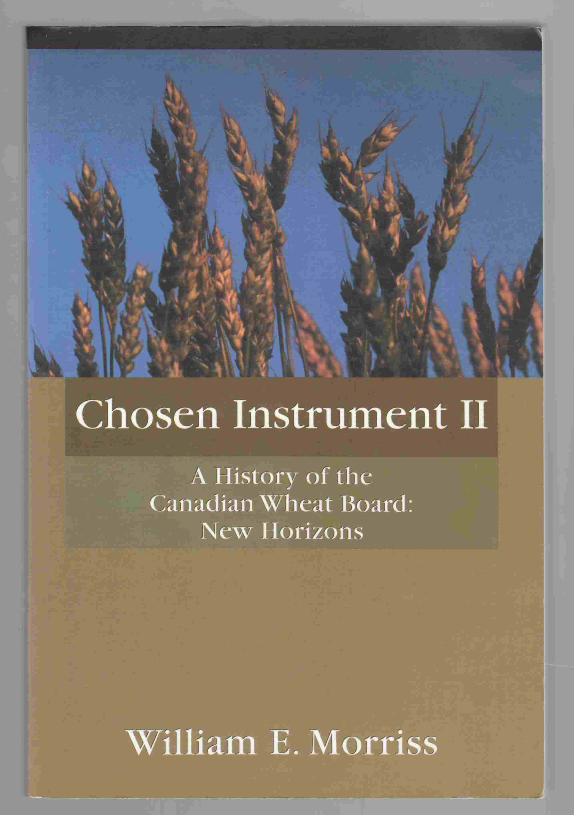 Image for Chosen Instrument II A History of the Canadian Wheat Board: New Horizons