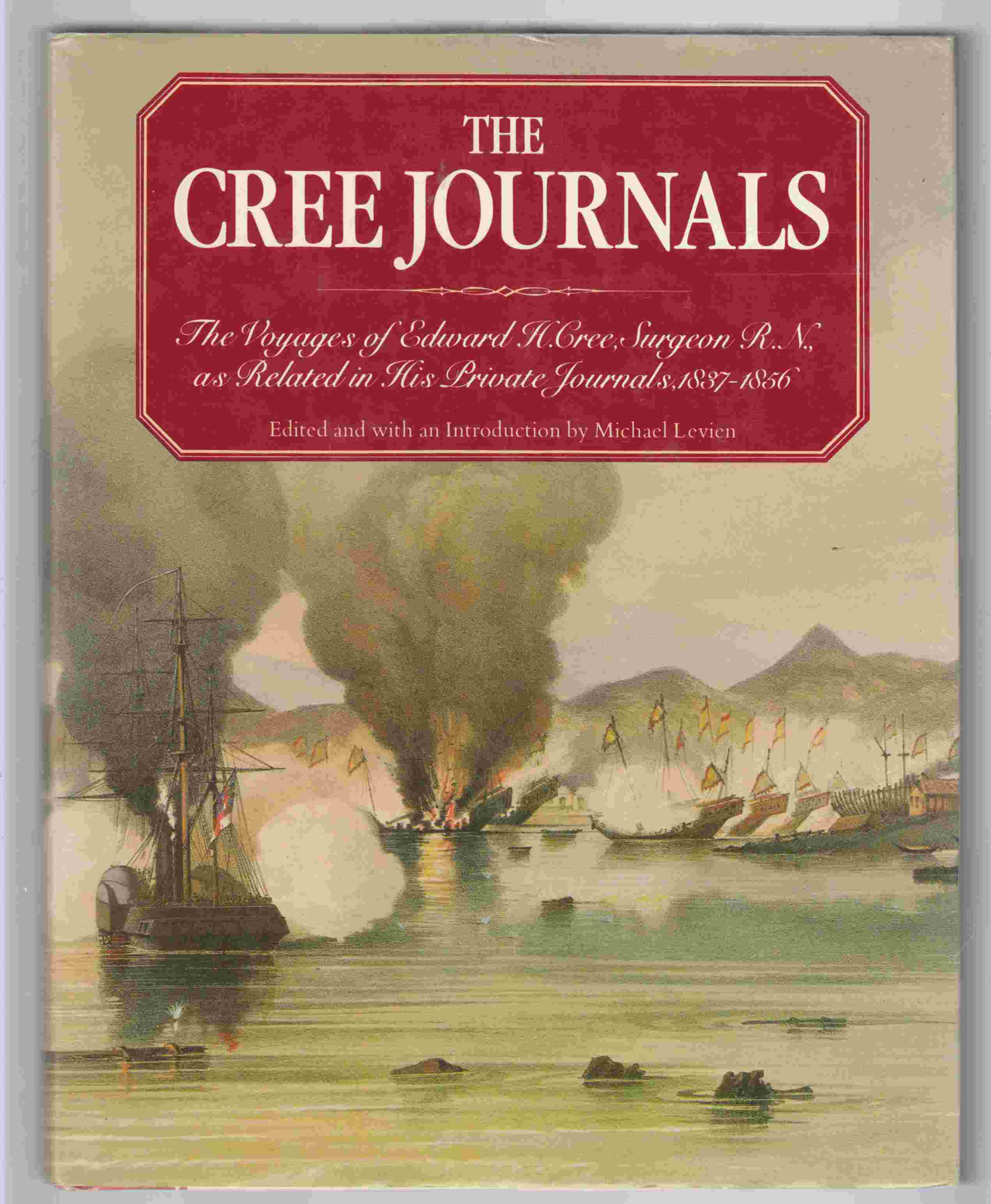 Image for The Cree Journals The Voyages of Edward H. Cree, Surgeon R. N. As Related in His Private Journals, 1837-1856