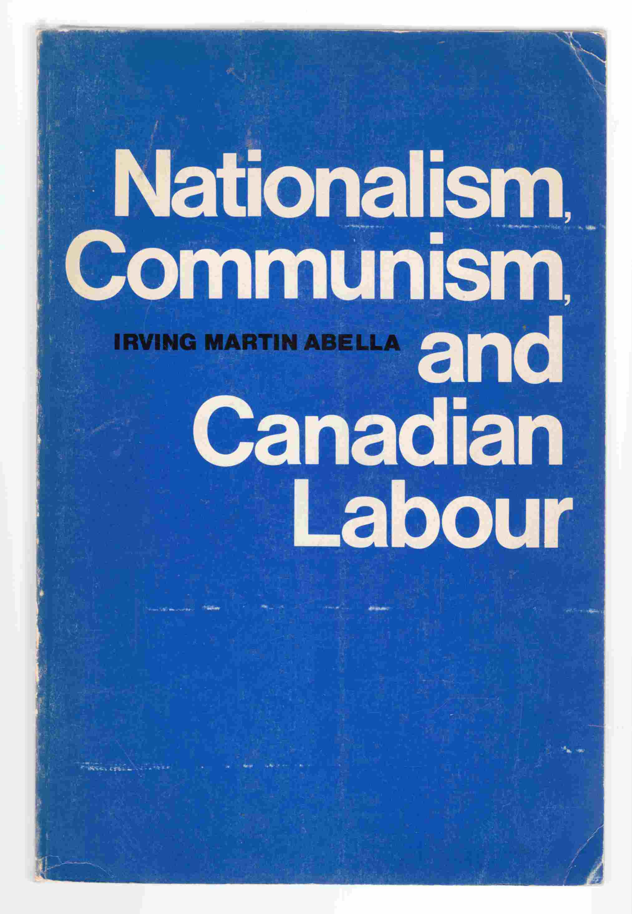 Image for Nationalism, Communism, and Canadian Labour The CIO, the Communist Party, and the Canadian Congress of Labour 1935-1956