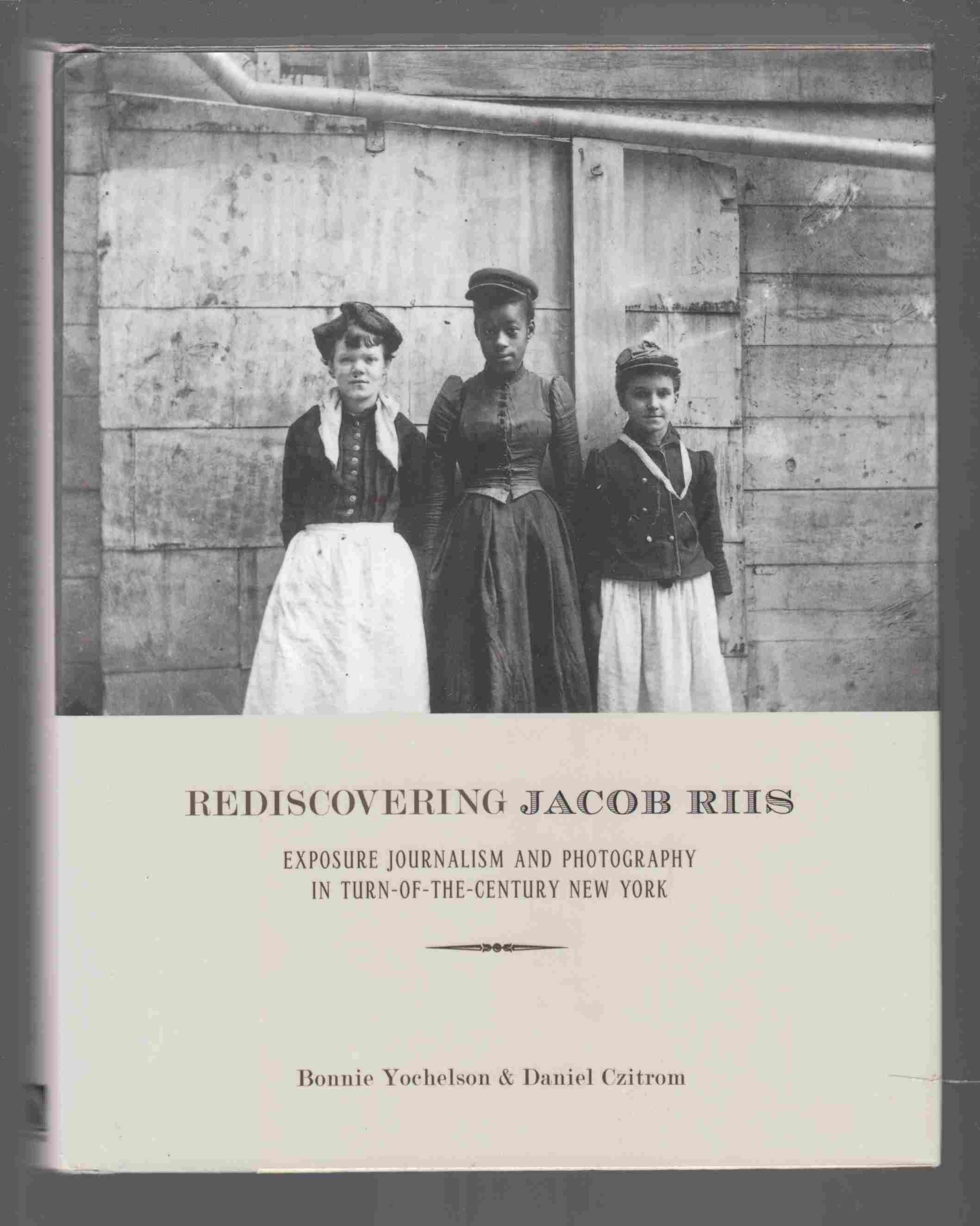 Image for Rediscovering Jacob Riis Exposure Journalism and Photography in Turn-Of-The-Century New York