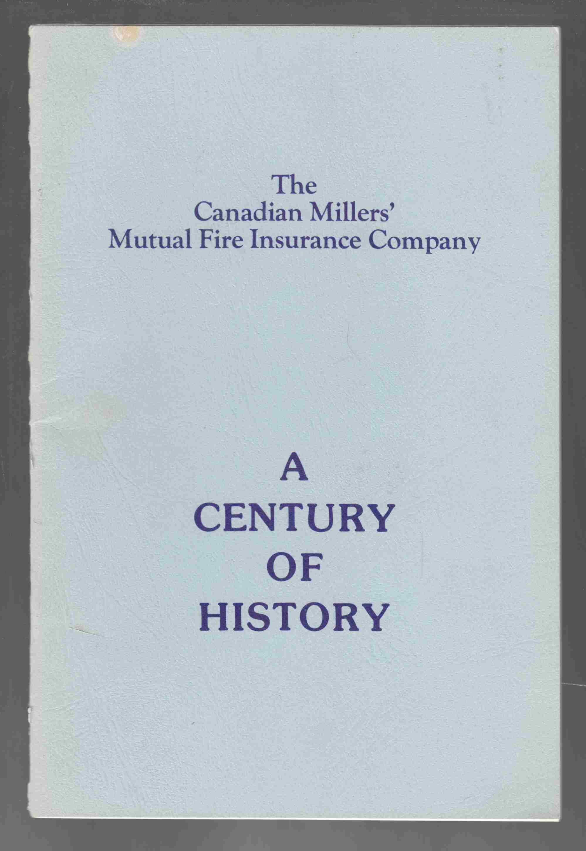 Image for The First One Hundred Years of the Canadian Millers' Mutual Fire Insurance Company 1878-1978