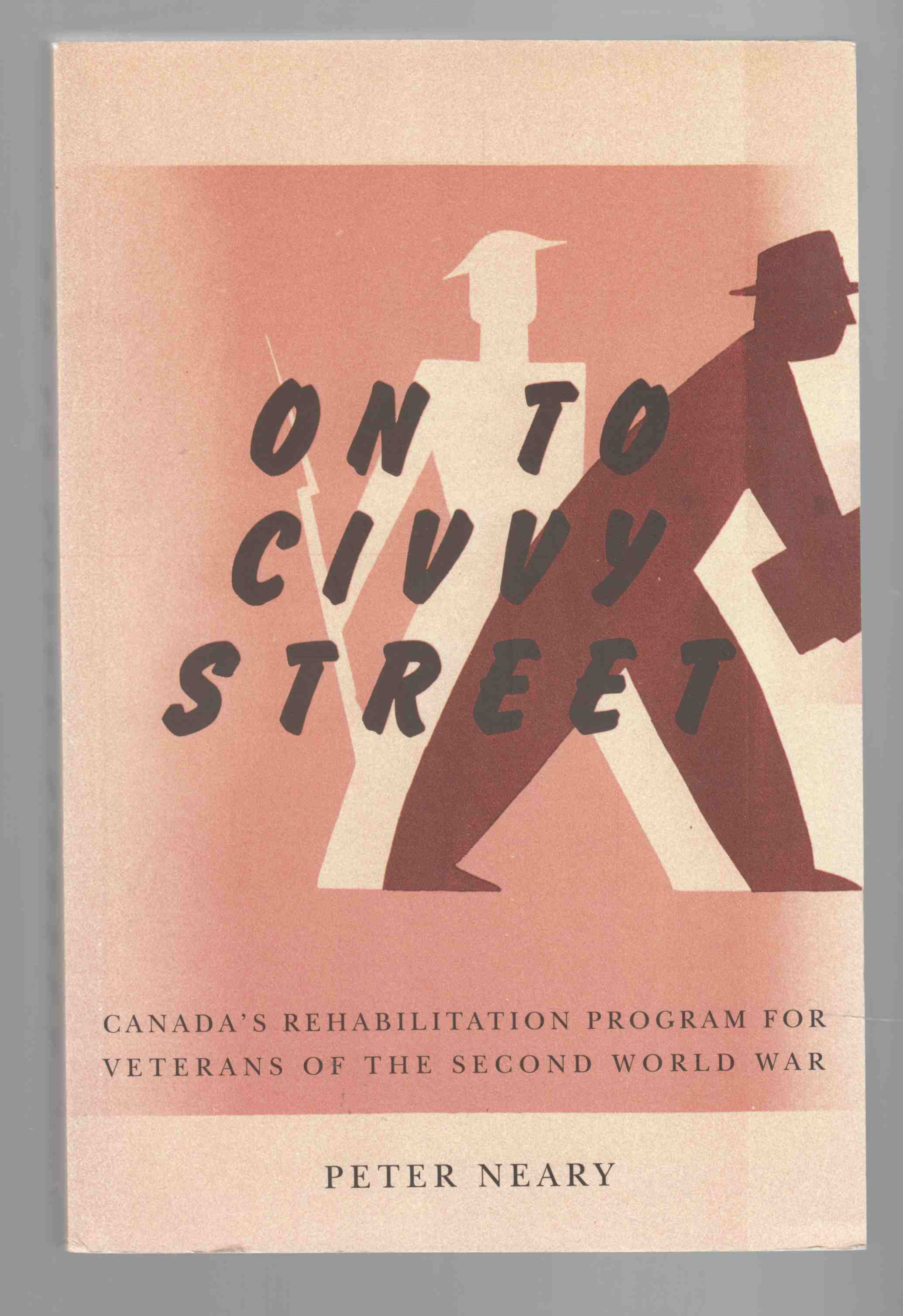 Image for On to Civvy Street Canada's Rehabilitation Program for Veterans of the Second World War