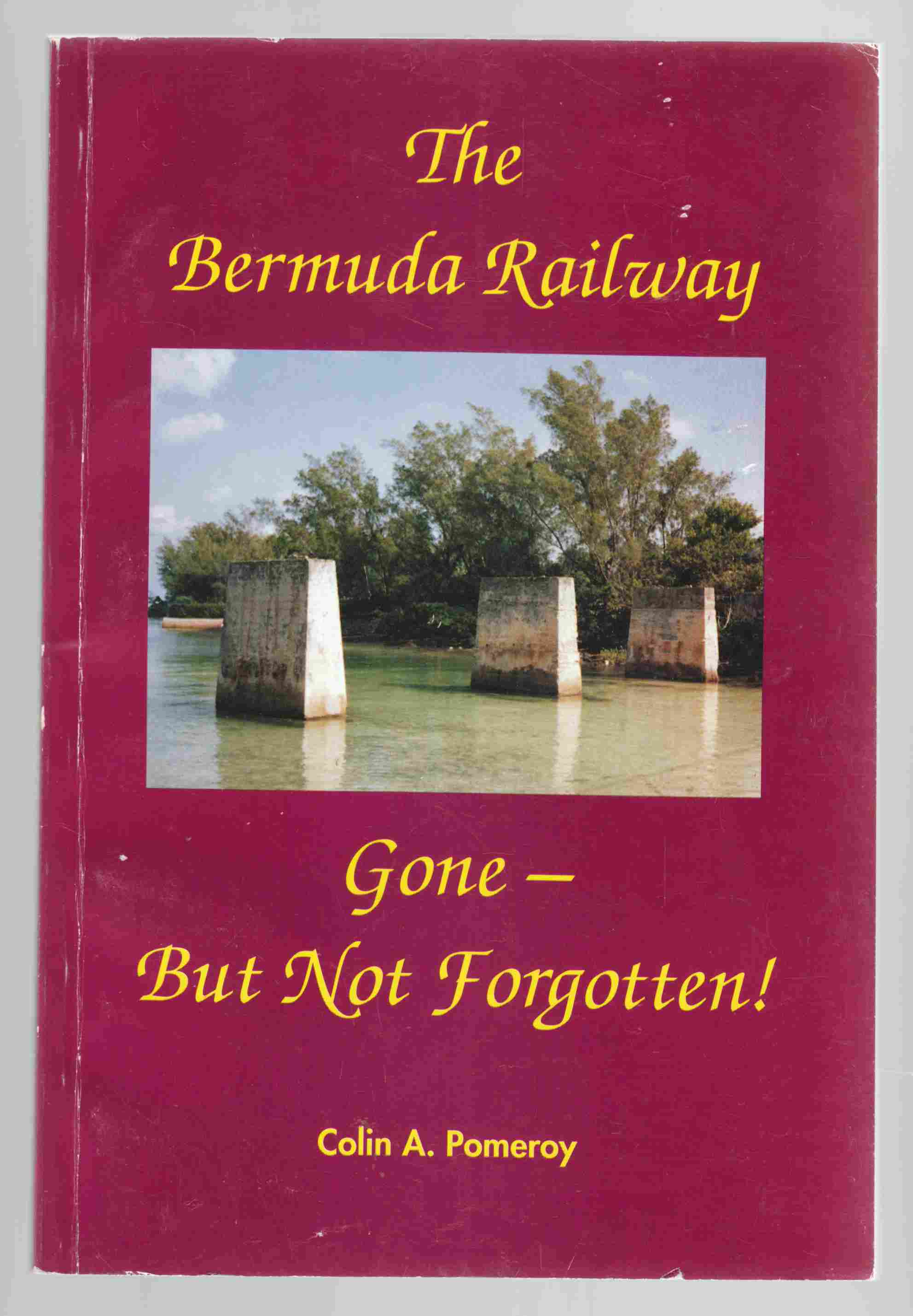 Image for The Bermuda Railway Gone - But Not Forgotten