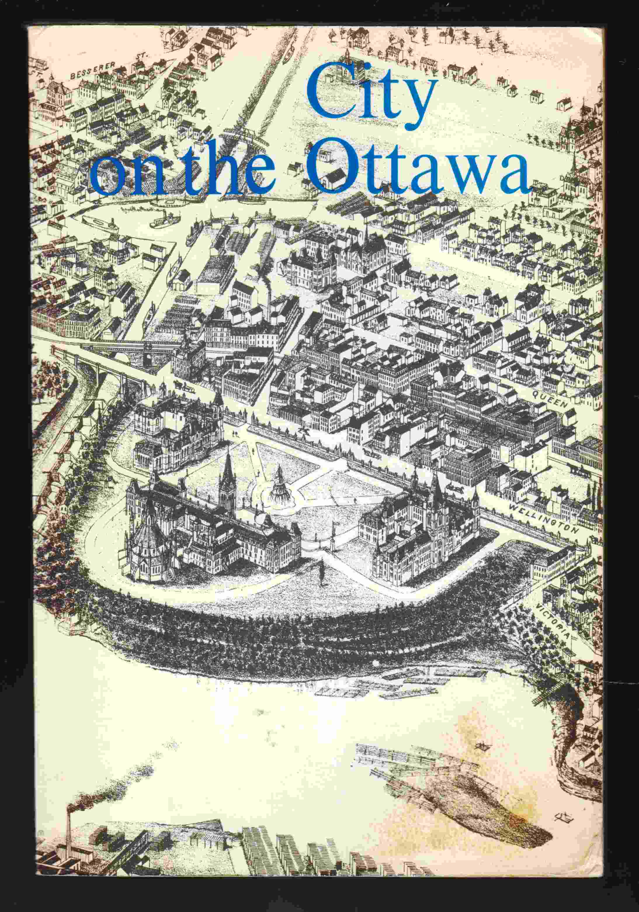 Image for City on the Ottawa A Detailed Historical Guide to Ottawa, the Capital of Canada