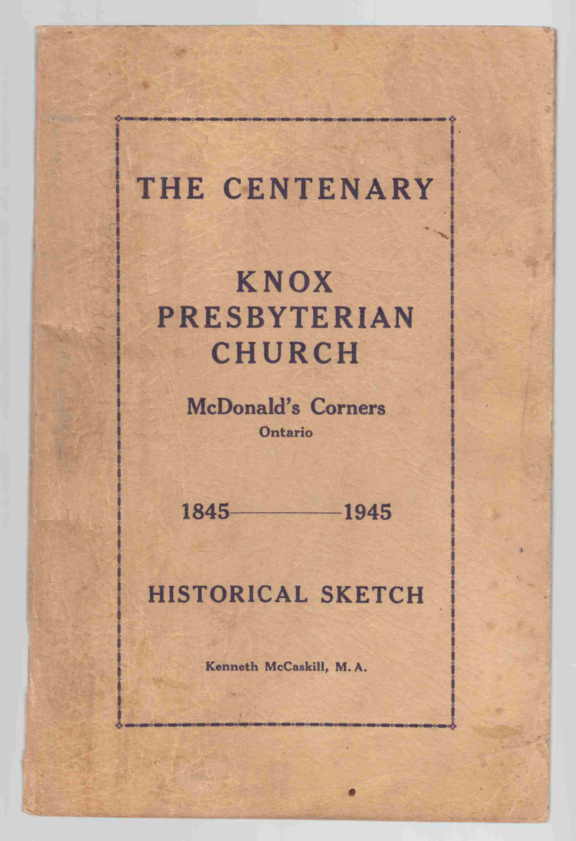 Image for The Centenary Knox Presbyterian Church Mcdonald's Corners, Ontario 1845 - 1945 Historical Sketch