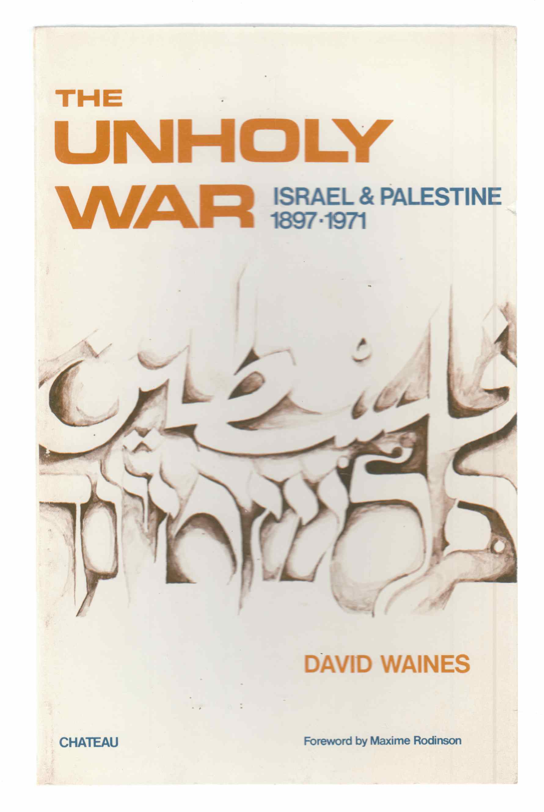 Image for The Unholy War: Israel and Palestine 1897-1971