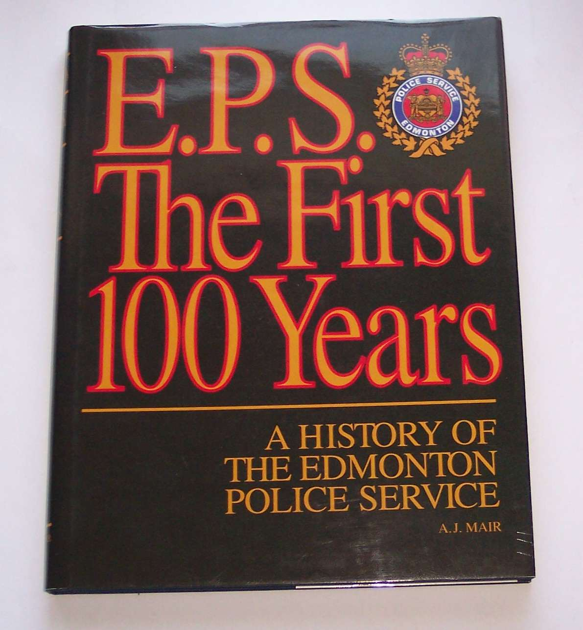 Image for E. P. S. the First 100 Years A History of the Edmonton Police Service