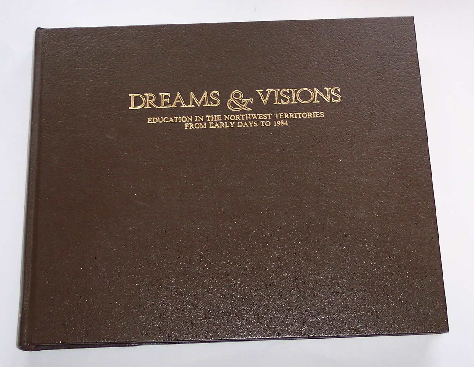 Image for Dreams & Visions Education in the Northwest Territories from Early Days to 1984