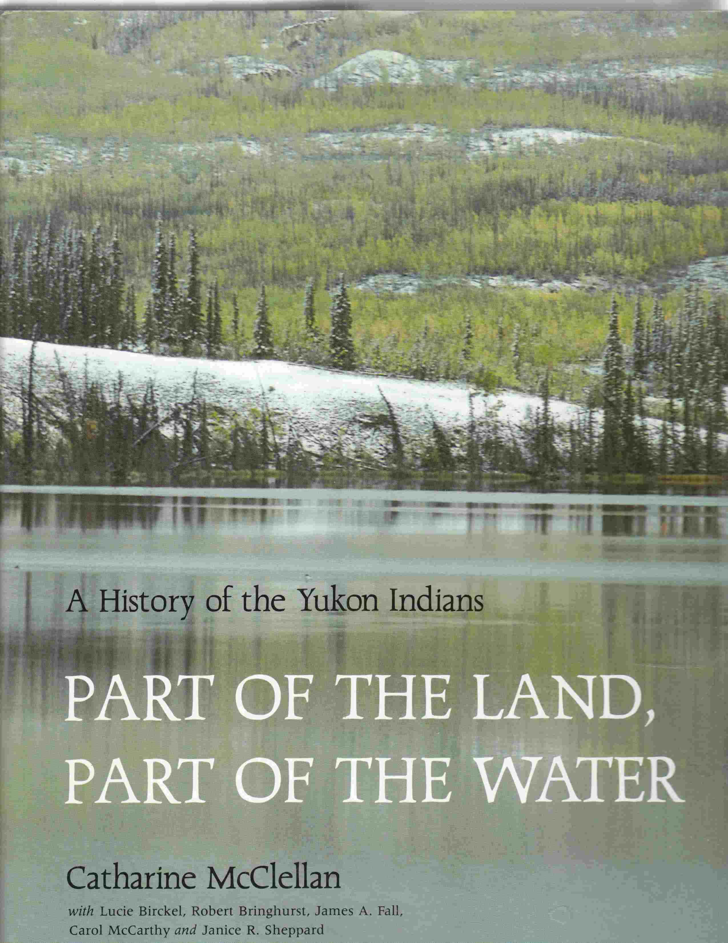 Image for Part of the Land, Part of the Water  A History of the Yukon Indians