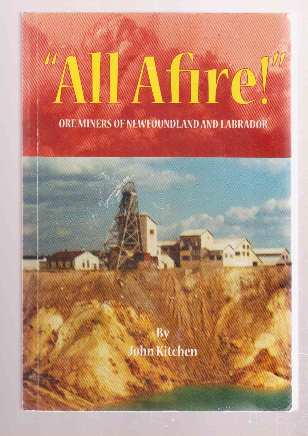 Image for All Afire! Ore Miners of Newfoundland and Labrador