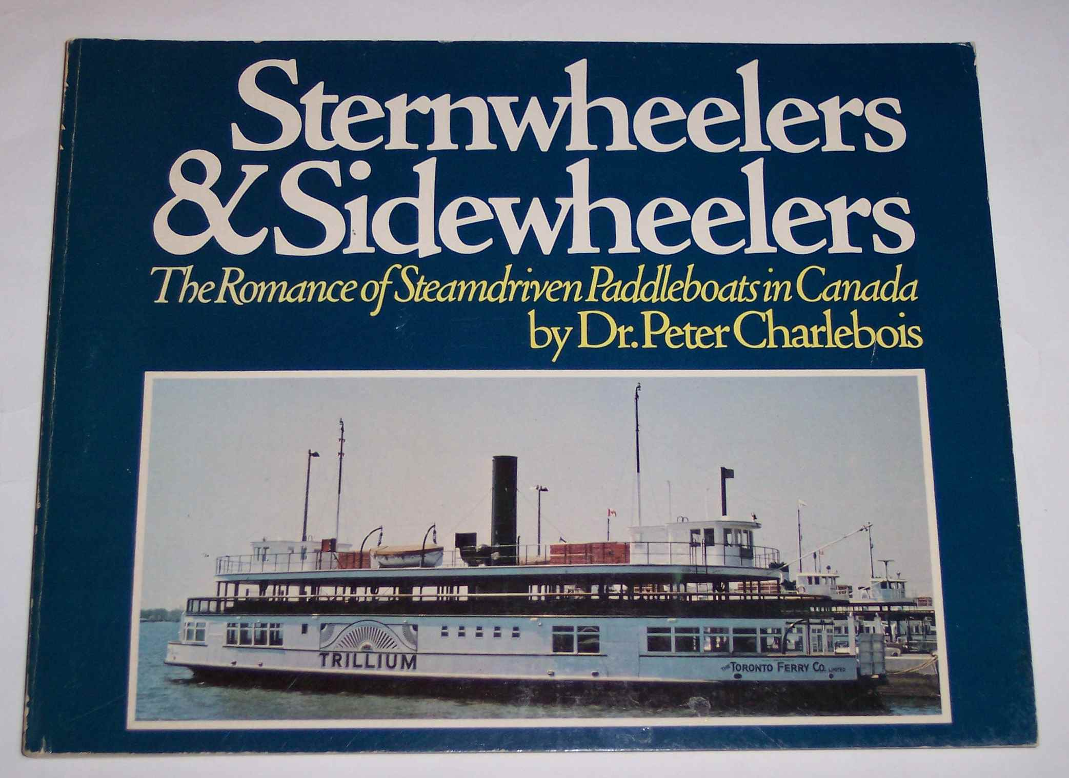 Image for Sternwheelers & Sidewheelers The Romance of Steamdriven Paddleboats in Canada
