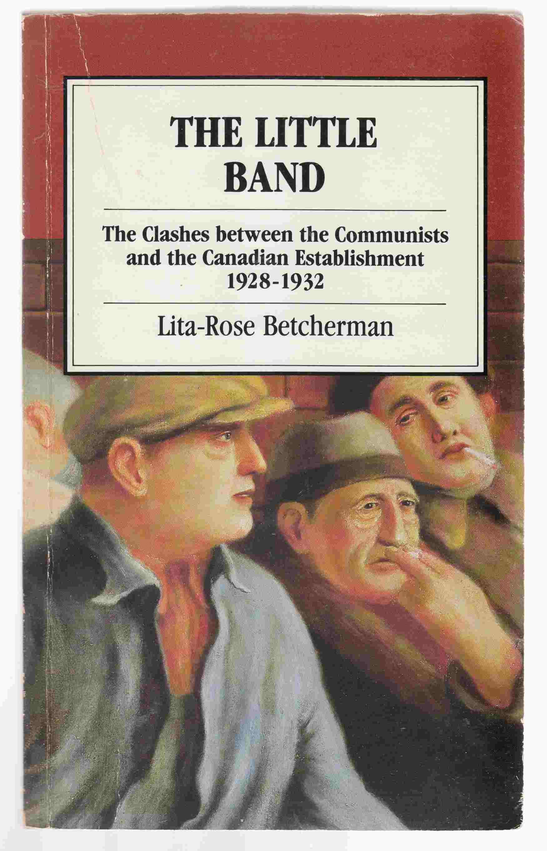 Image for The Little Band The Clashes between the Communist and the Canadian Establishment 1928-1932