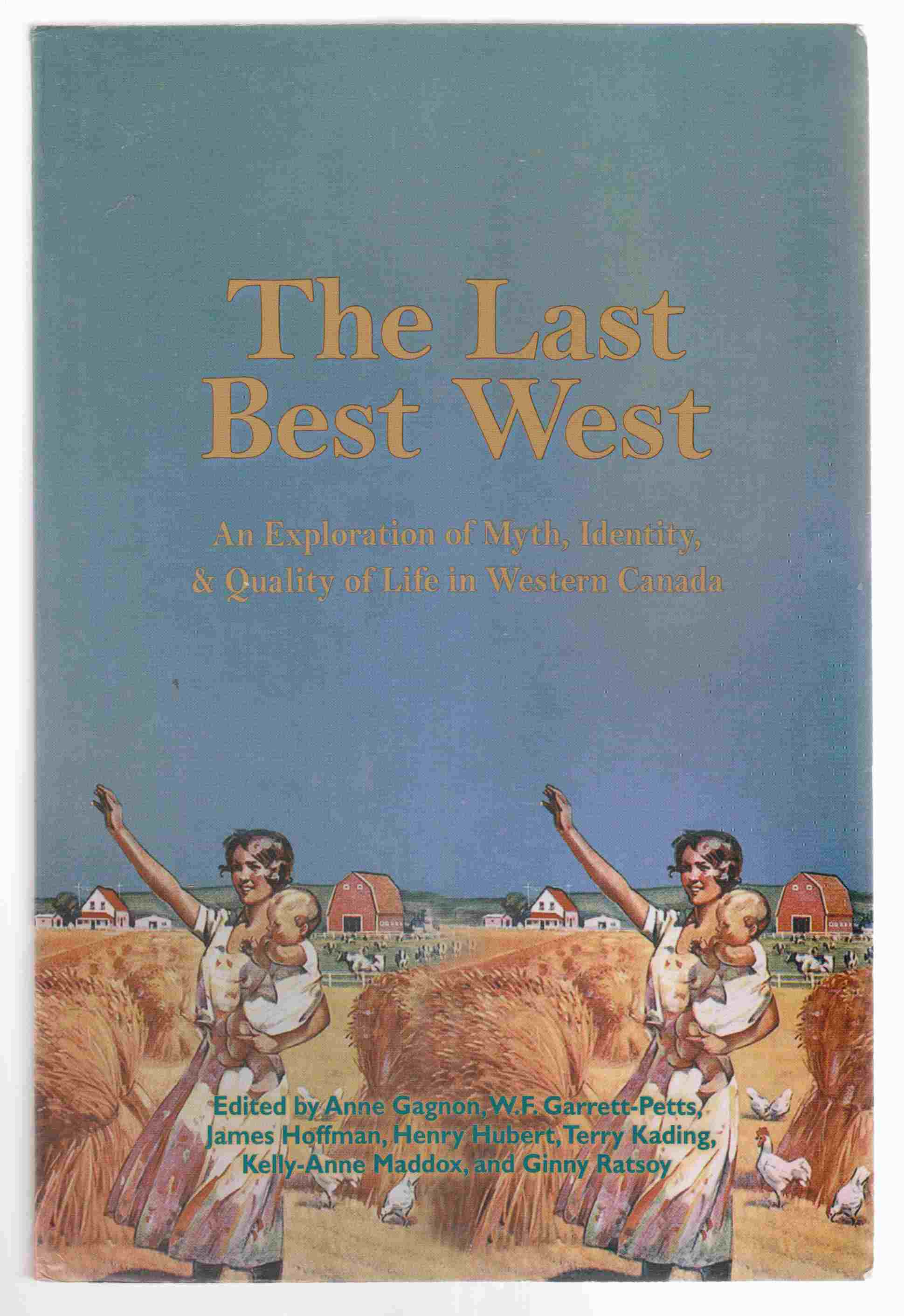 Image for The Last Best West An Exploration of Myth, Identity, and Quality of Life in Western Canada