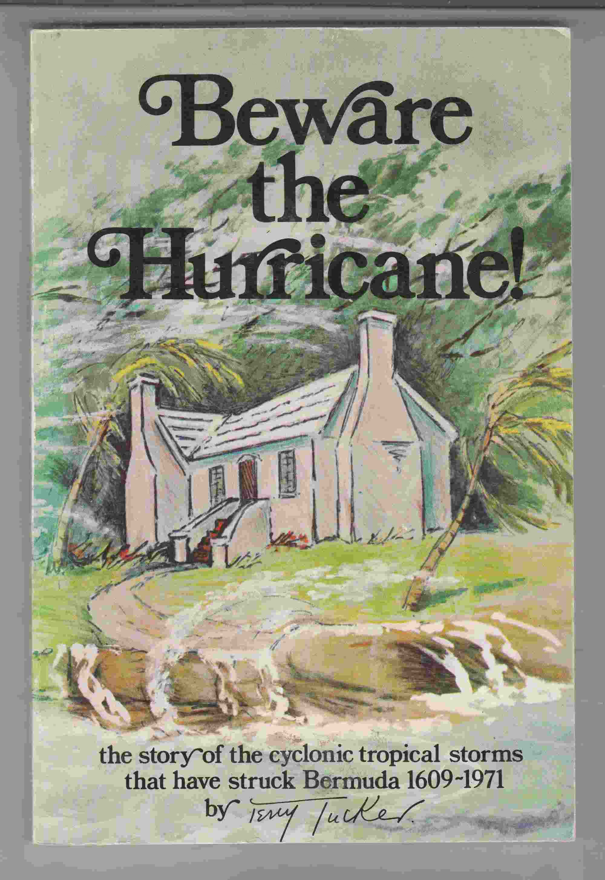 Image for Beware the Hurricane!  The Story of the Cyclonic Tropical Storms That Have Struck Bermuda and the Islander's Folk-Lore Regarding Them