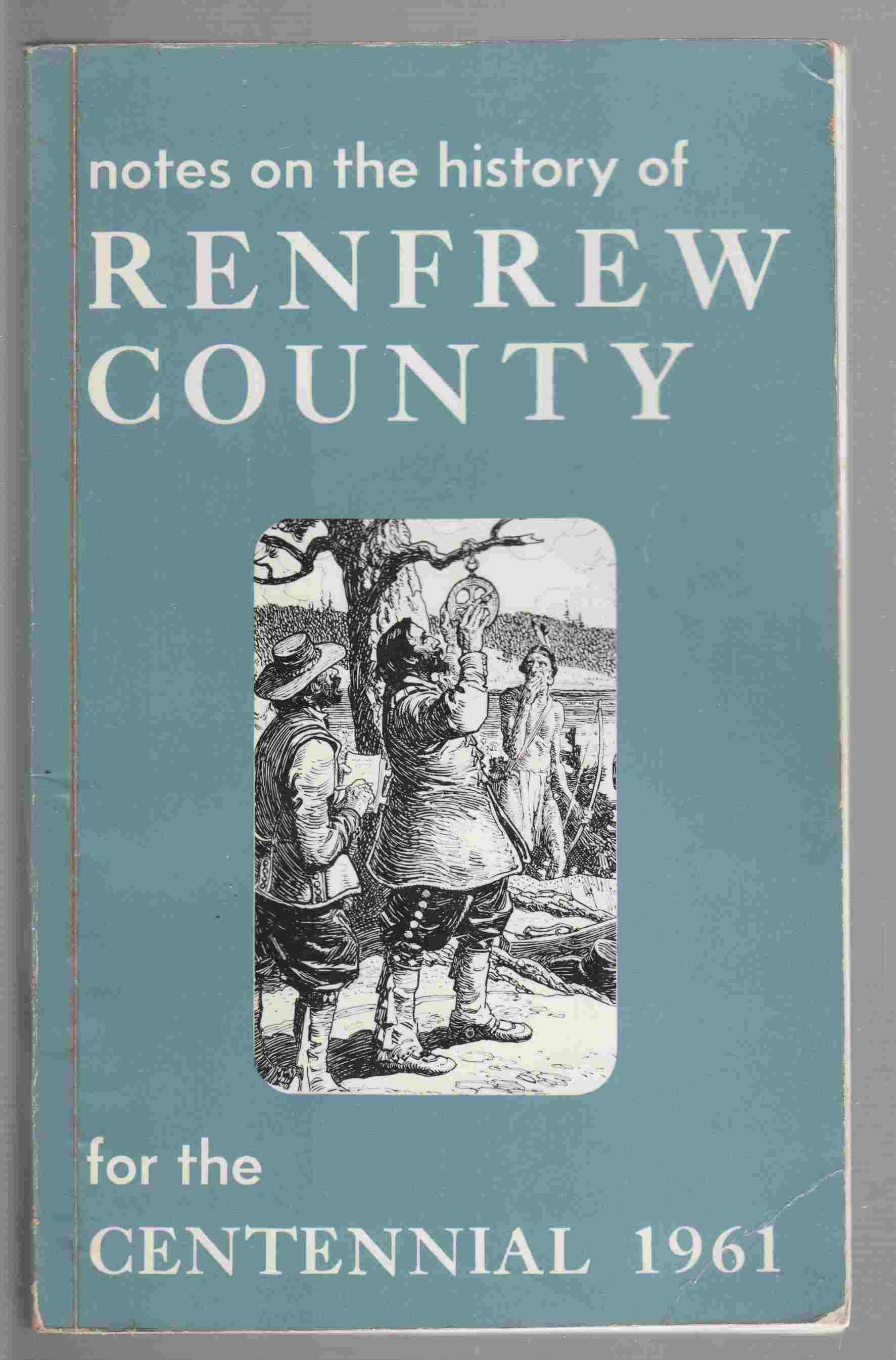 Image for Notes on the History of Renfrew County for the Centennial 1961