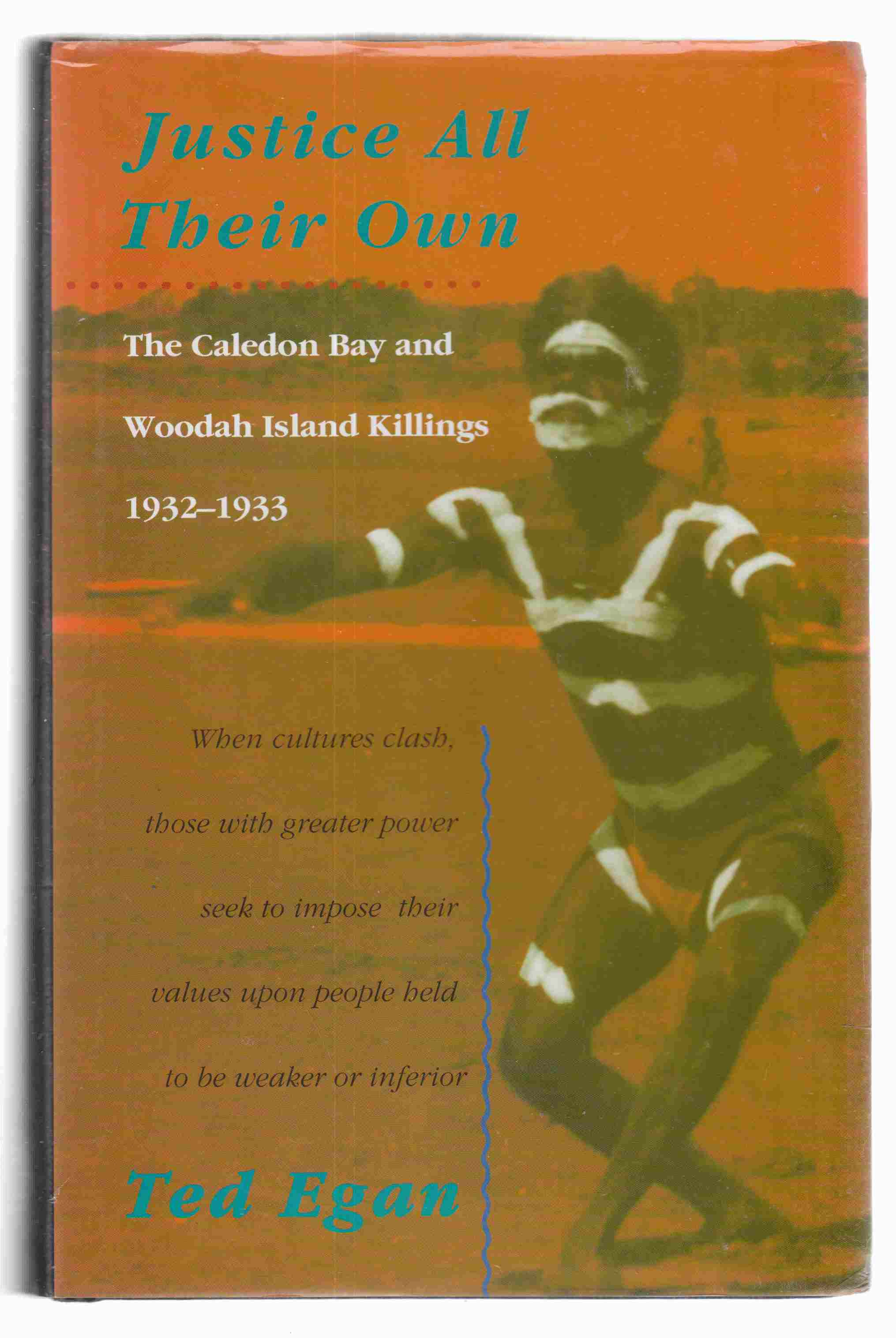 Image for Justice all Their Own The Caledon Bay and Woodah Island Killings 1932-1933