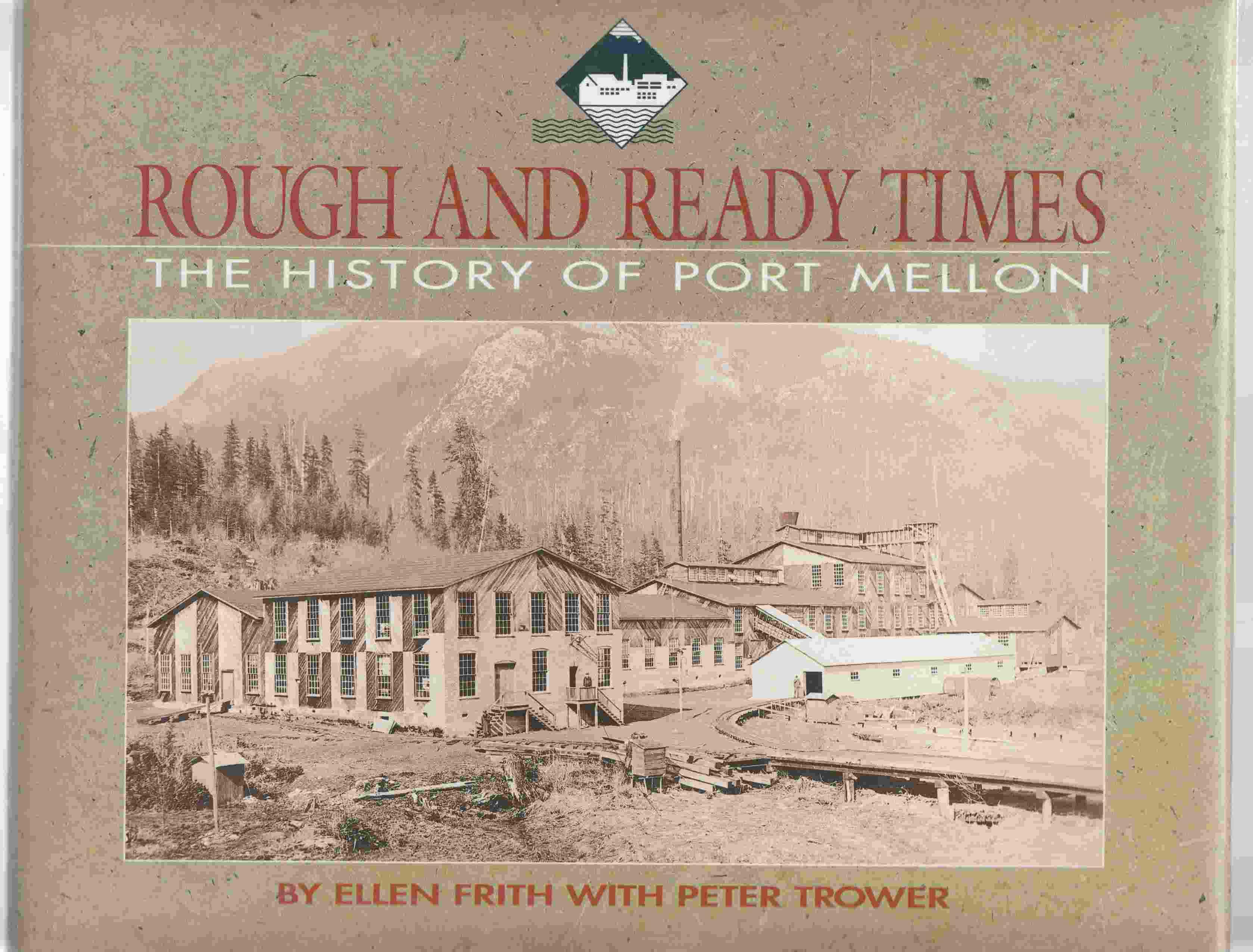 Image for Rough and Ready Times The History of Port Mellon