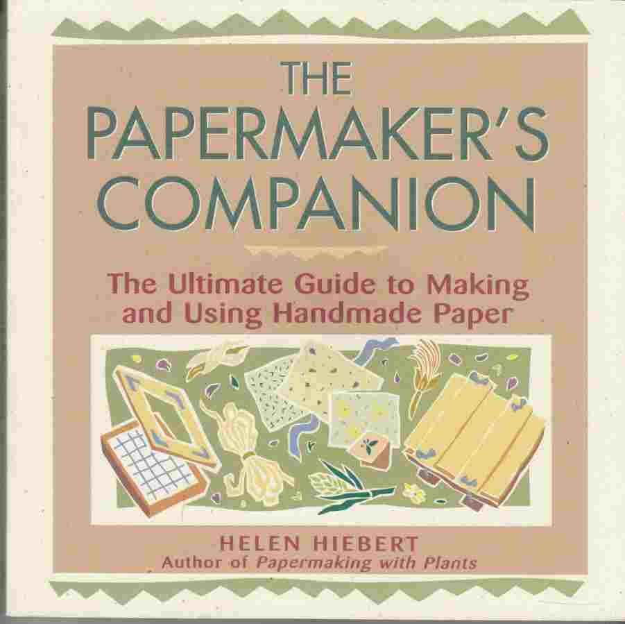 Image for The Papermaker's Companion The Ultimate Guide to Making and Using Handmade Paper