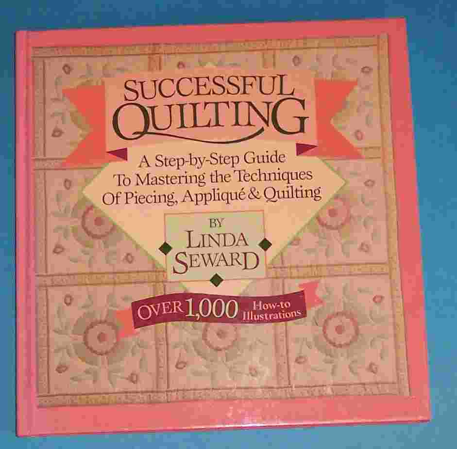 Image for Successful Quilting A Step-By-Step Guide to Mastering the Techniques of Piecing, Applique & Quilting
