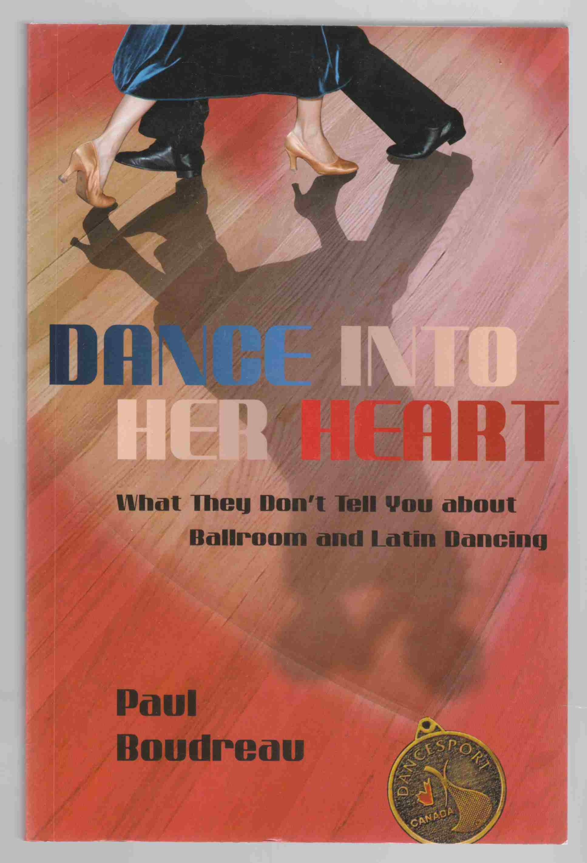 Image for Dance Into Her Heart What They Don`t Tell You about Ballroom and Latin Dancing