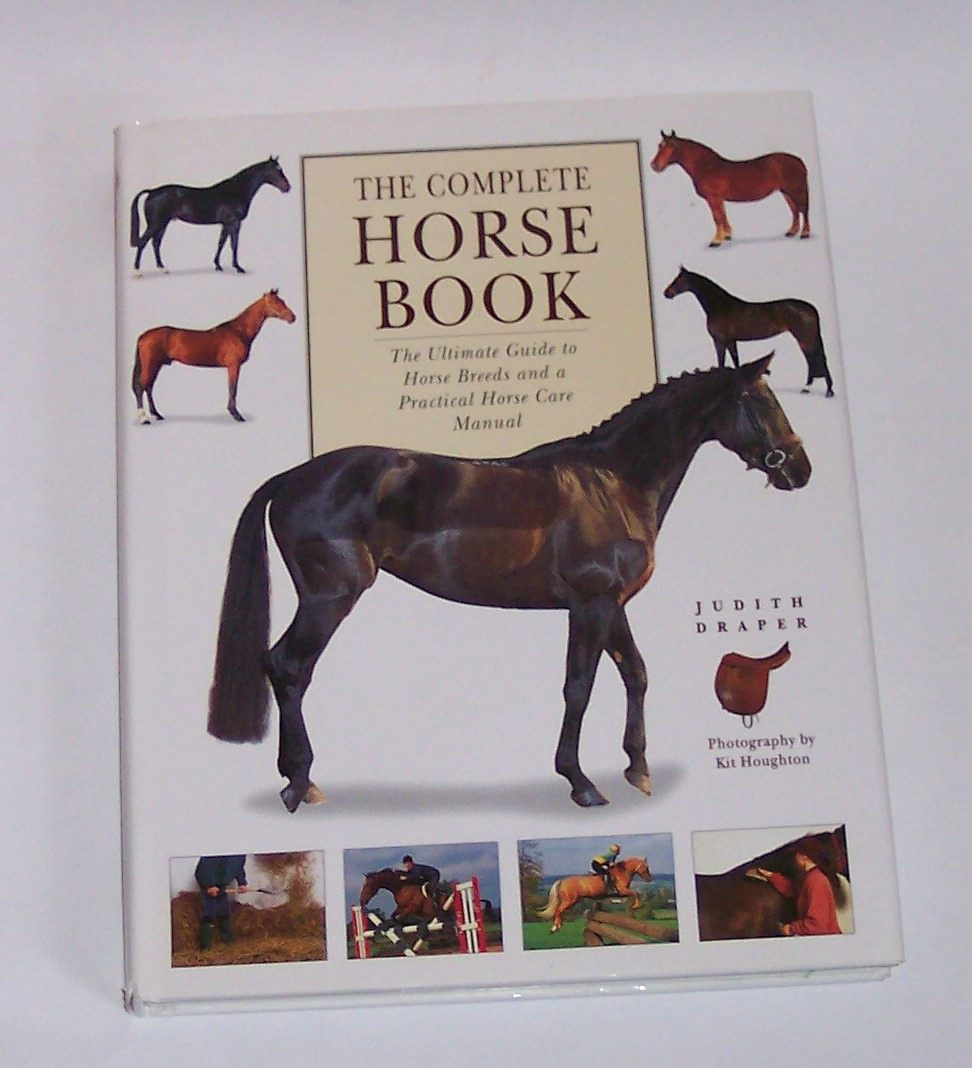 Image for The Complete Horse Book The Ultimate Guide to Horse Breeds and a Practical Horse Care Manual